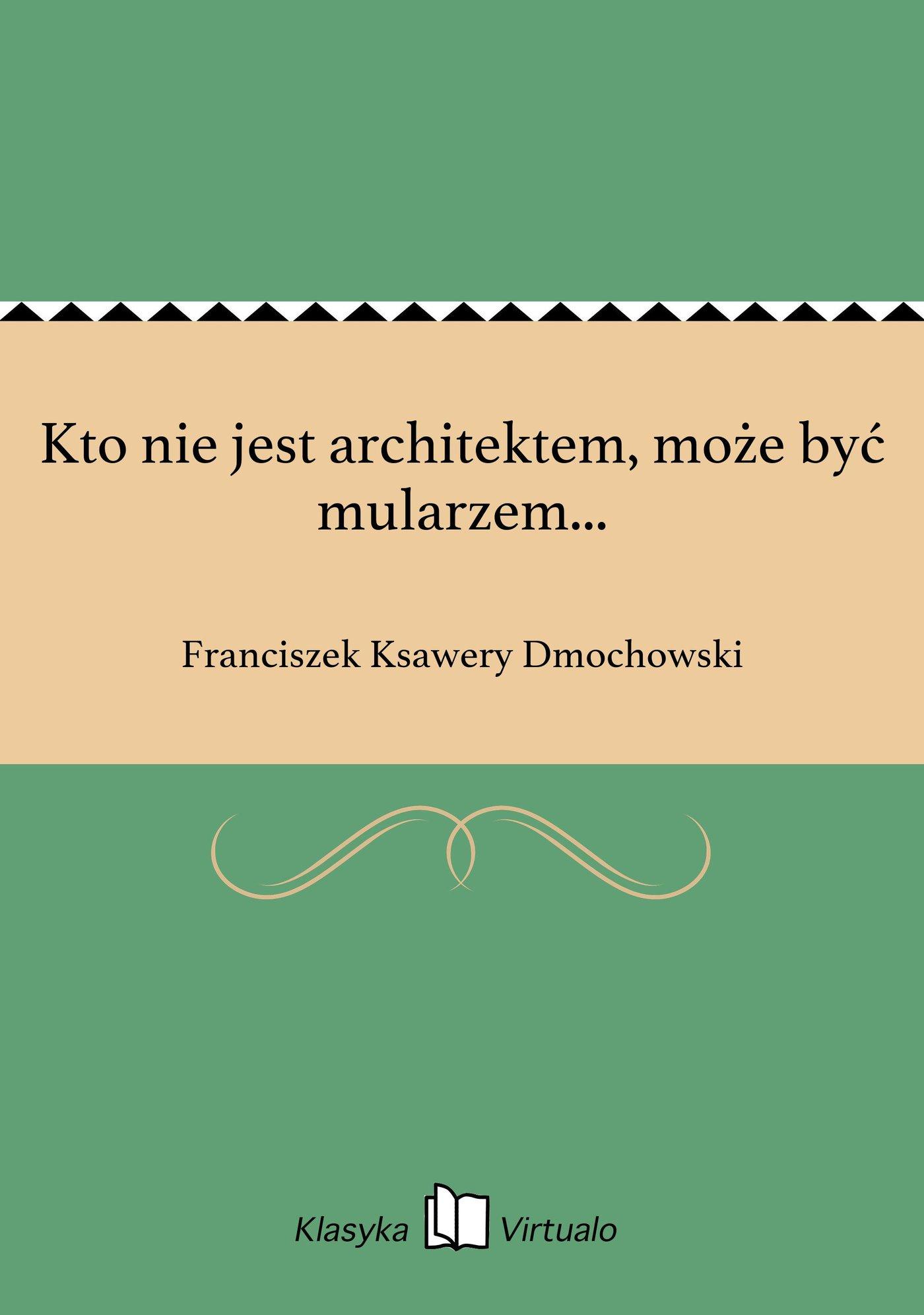 Kto nie jest architektem, może być mularzem... - Ebook (Książka EPUB) do pobrania w formacie EPUB