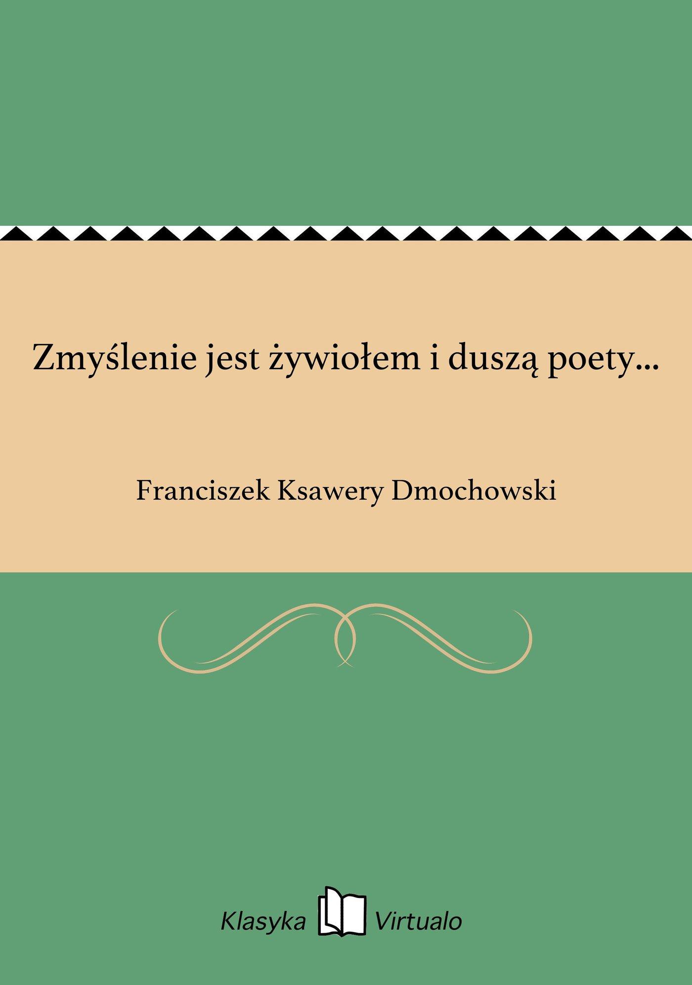 Zmyślenie jest żywiołem i duszą poety... - Ebook (Książka EPUB) do pobrania w formacie EPUB