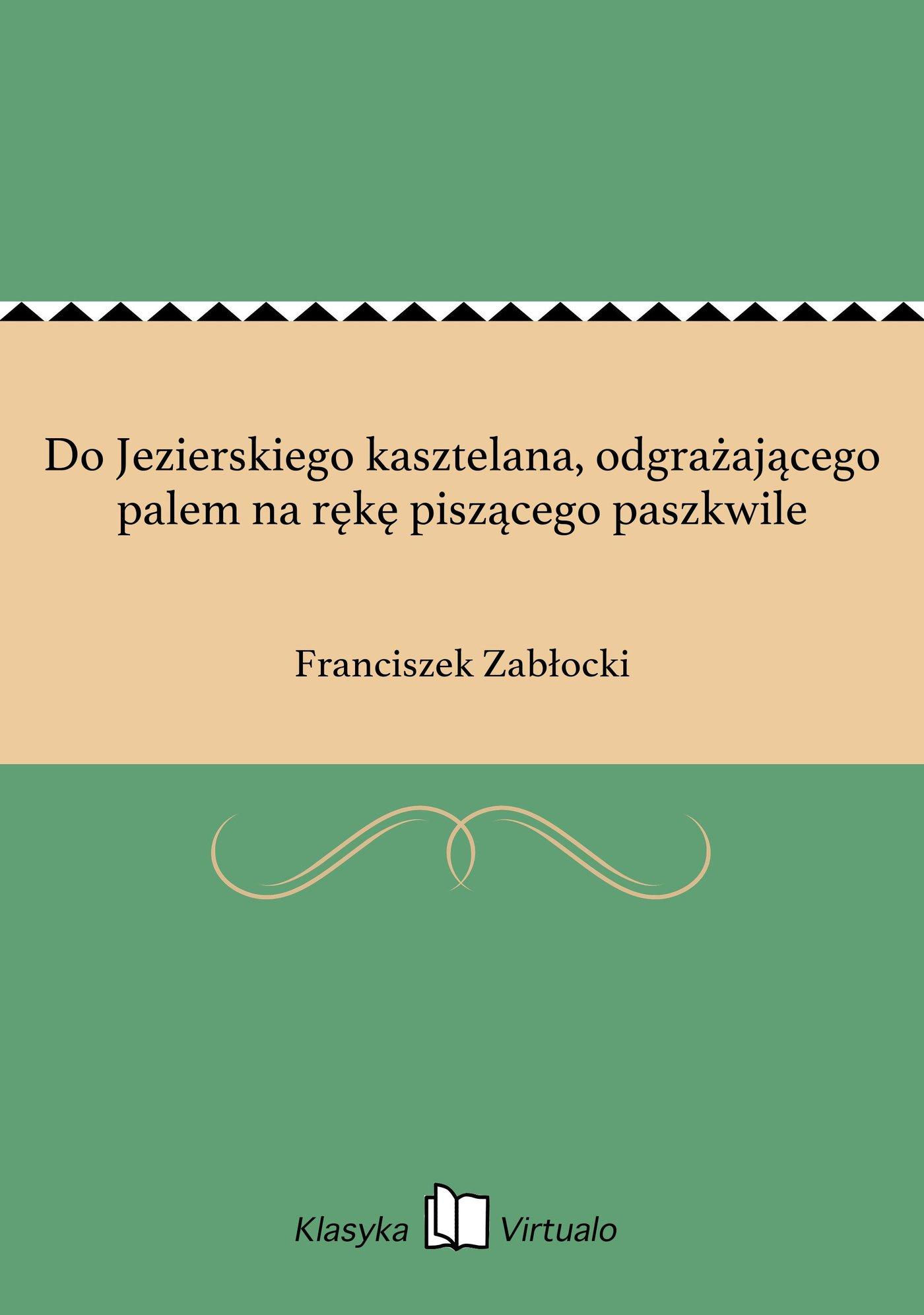 Do Jezierskiego kasztelana, odgrażającego palem na rękę piszącego paszkwile - Ebook (Książka EPUB) do pobrania w formacie EPUB