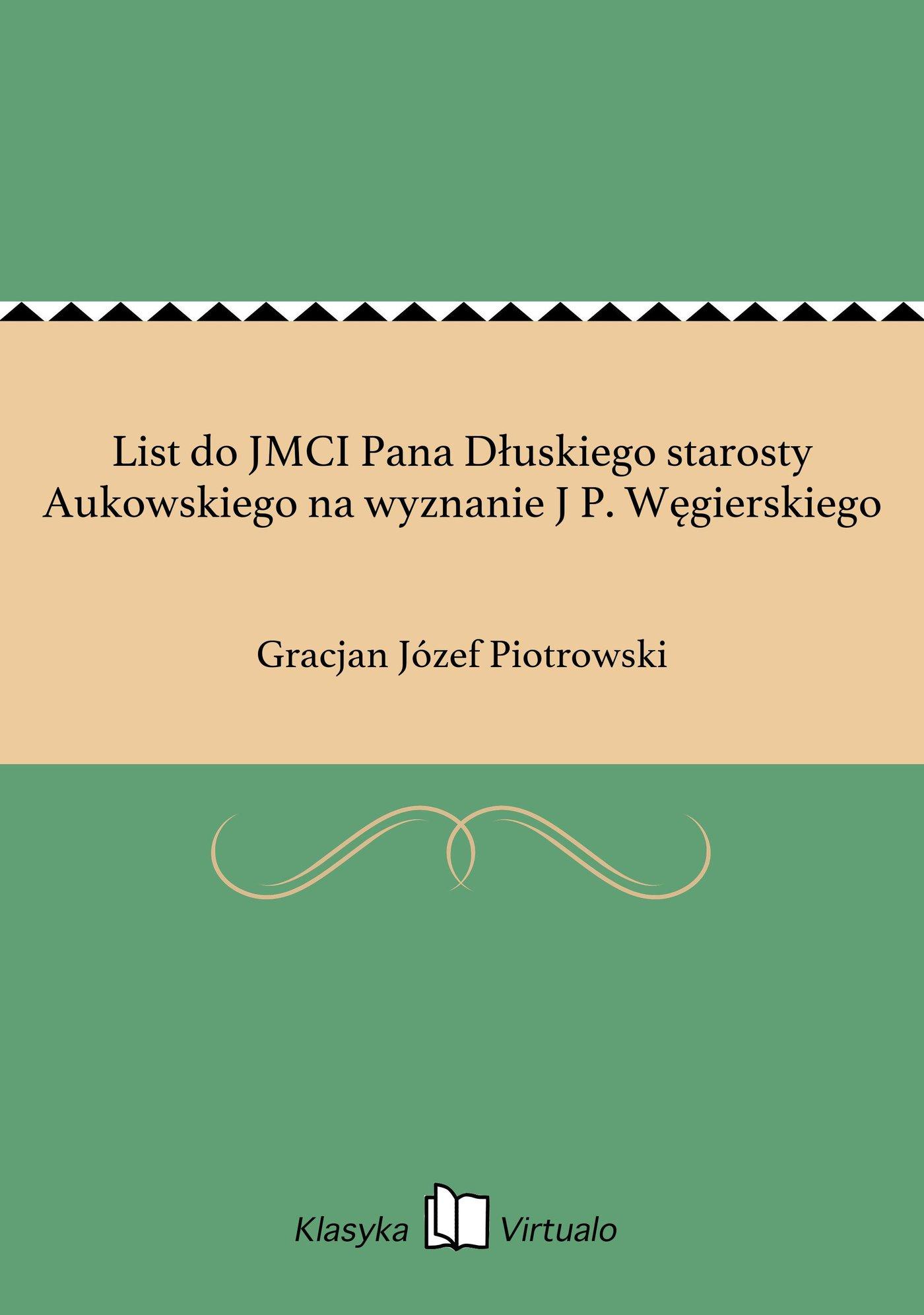 List do JMCI Pana Dłuskiego starosty Aukowskiego na wyznanie J P. Węgierskiego - Ebook (Książka EPUB) do pobrania w formacie EPUB