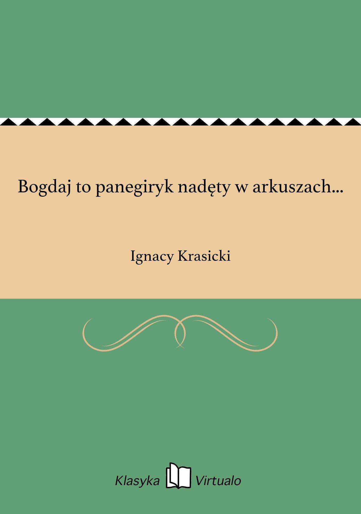 Bogdaj to panegiryk nadęty w arkuszach... - Ebook (Książka EPUB) do pobrania w formacie EPUB