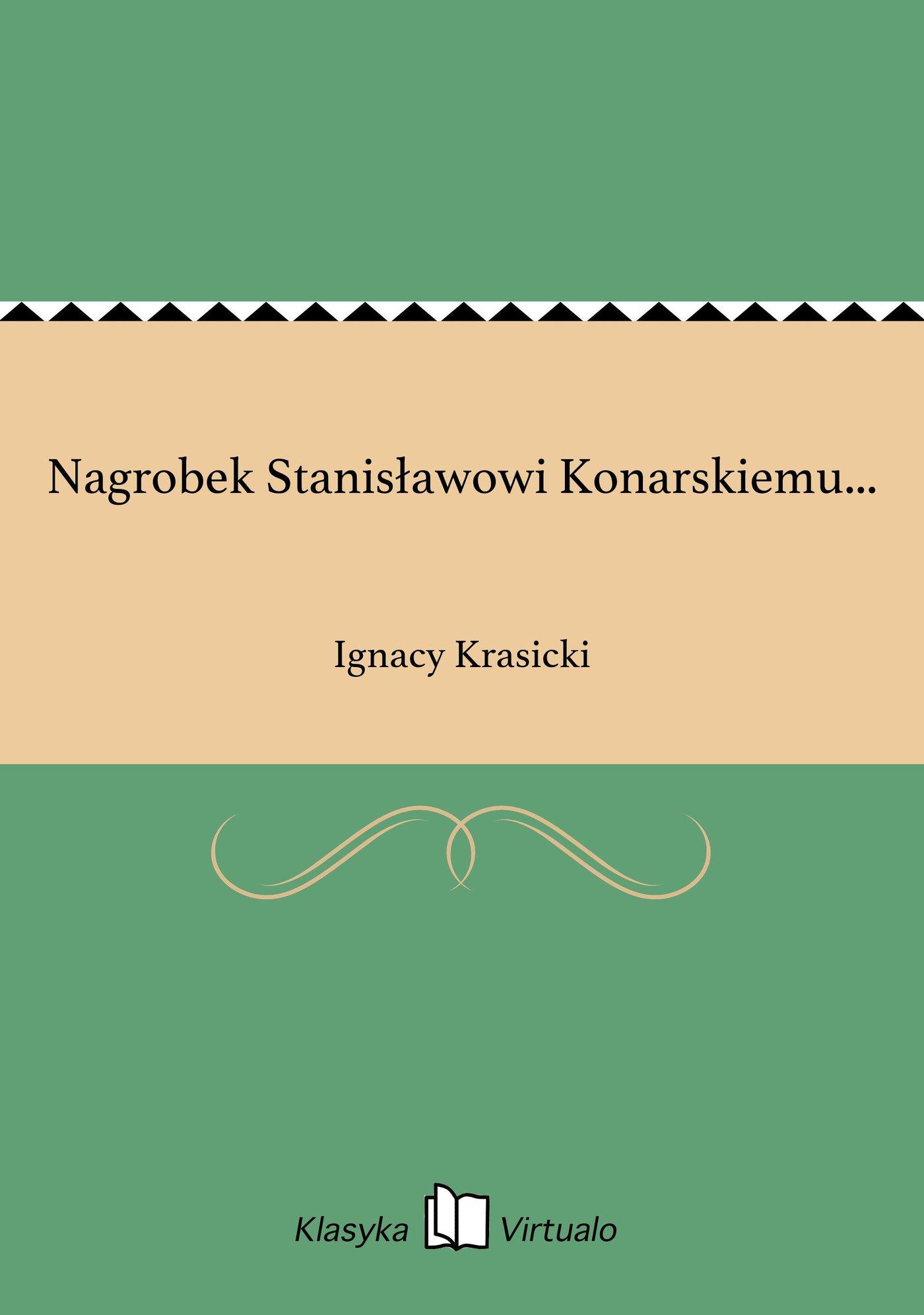 Nagrobek Stanisławowi Konarskiemu... - Ebook (Książka EPUB) do pobrania w formacie EPUB