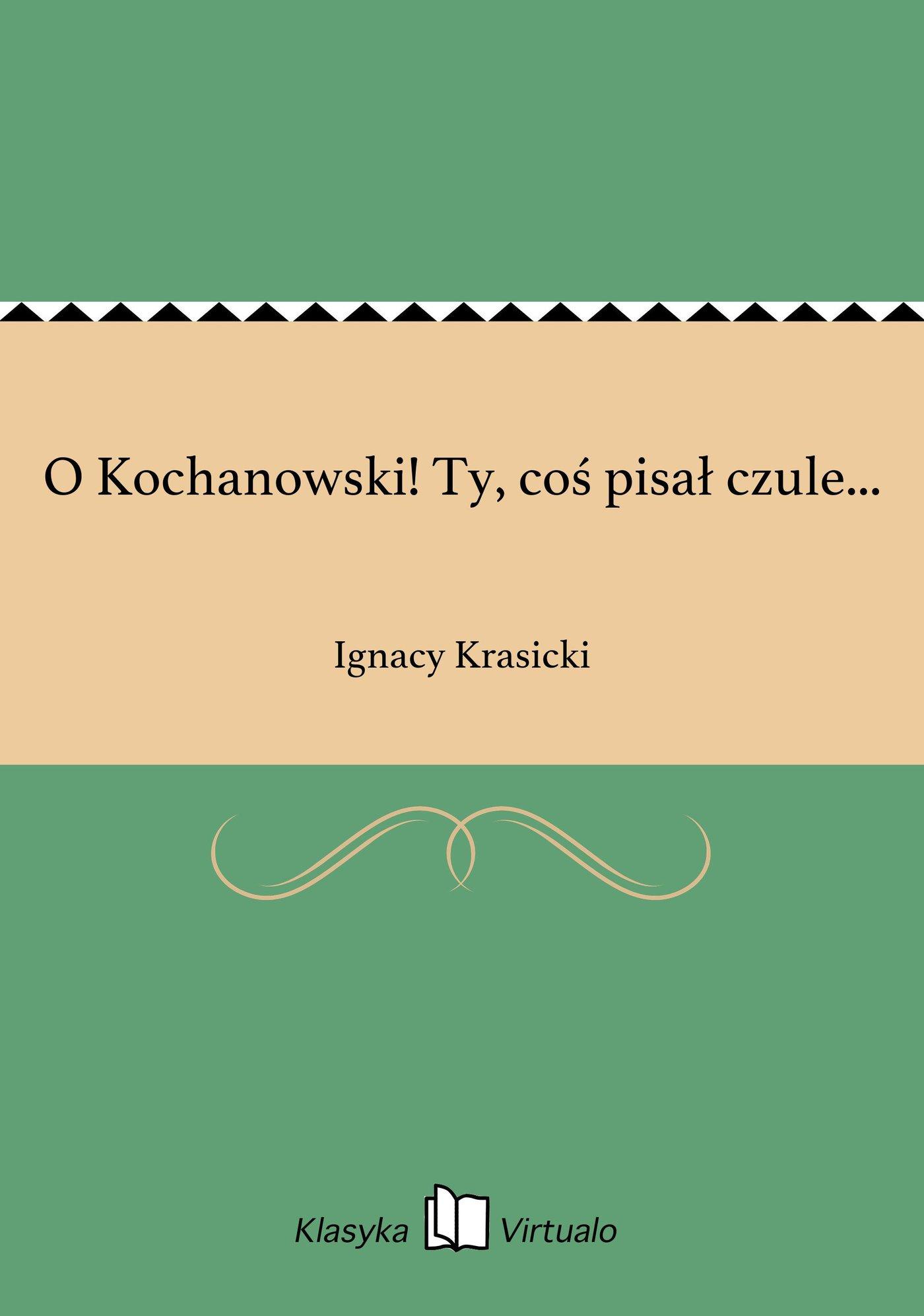O Kochanowski! Ty, coś pisał czule... - Ebook (Książka EPUB) do pobrania w formacie EPUB