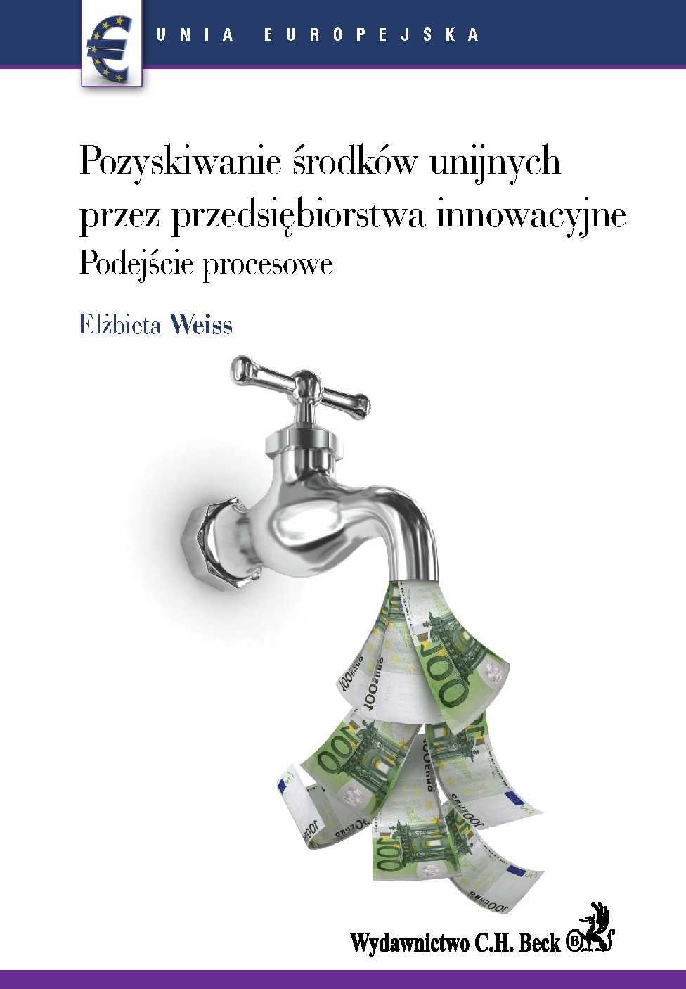 Pozyskiwanie środków unijnych przez przedsiębiorstwa innowacyjne. Podejście procesowe. - Ebook (Książka PDF) do pobrania w formacie PDF