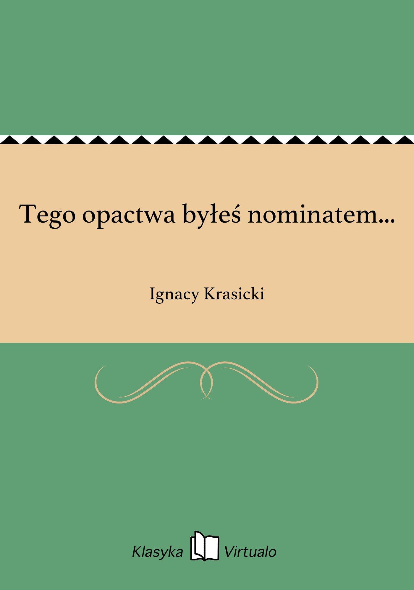 Tego opactwa byłeś nominatem... - Ebook (Książka EPUB) do pobrania w formacie EPUB