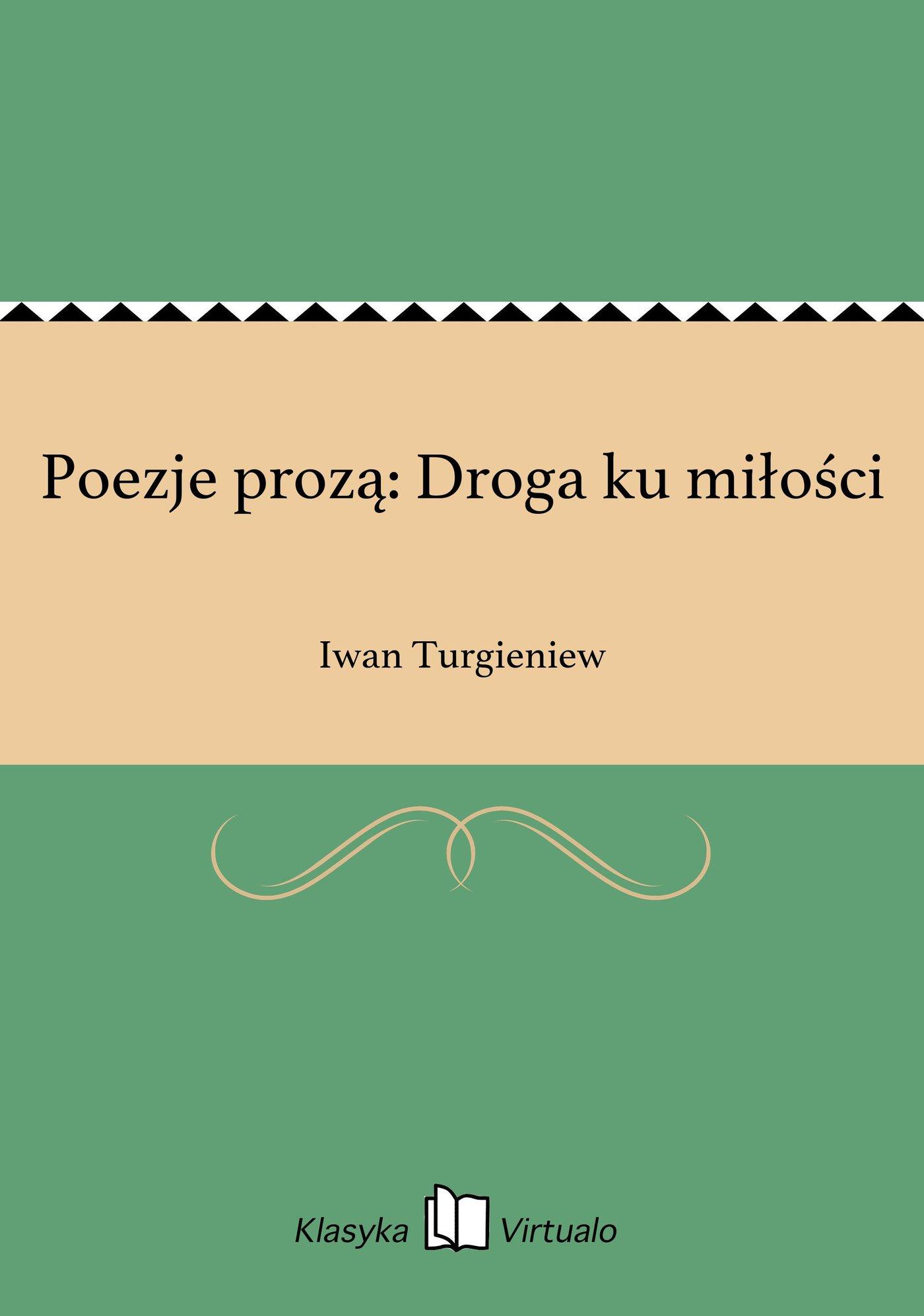 Poezje prozą: Droga ku miłości - Ebook (Książka EPUB) do pobrania w formacie EPUB