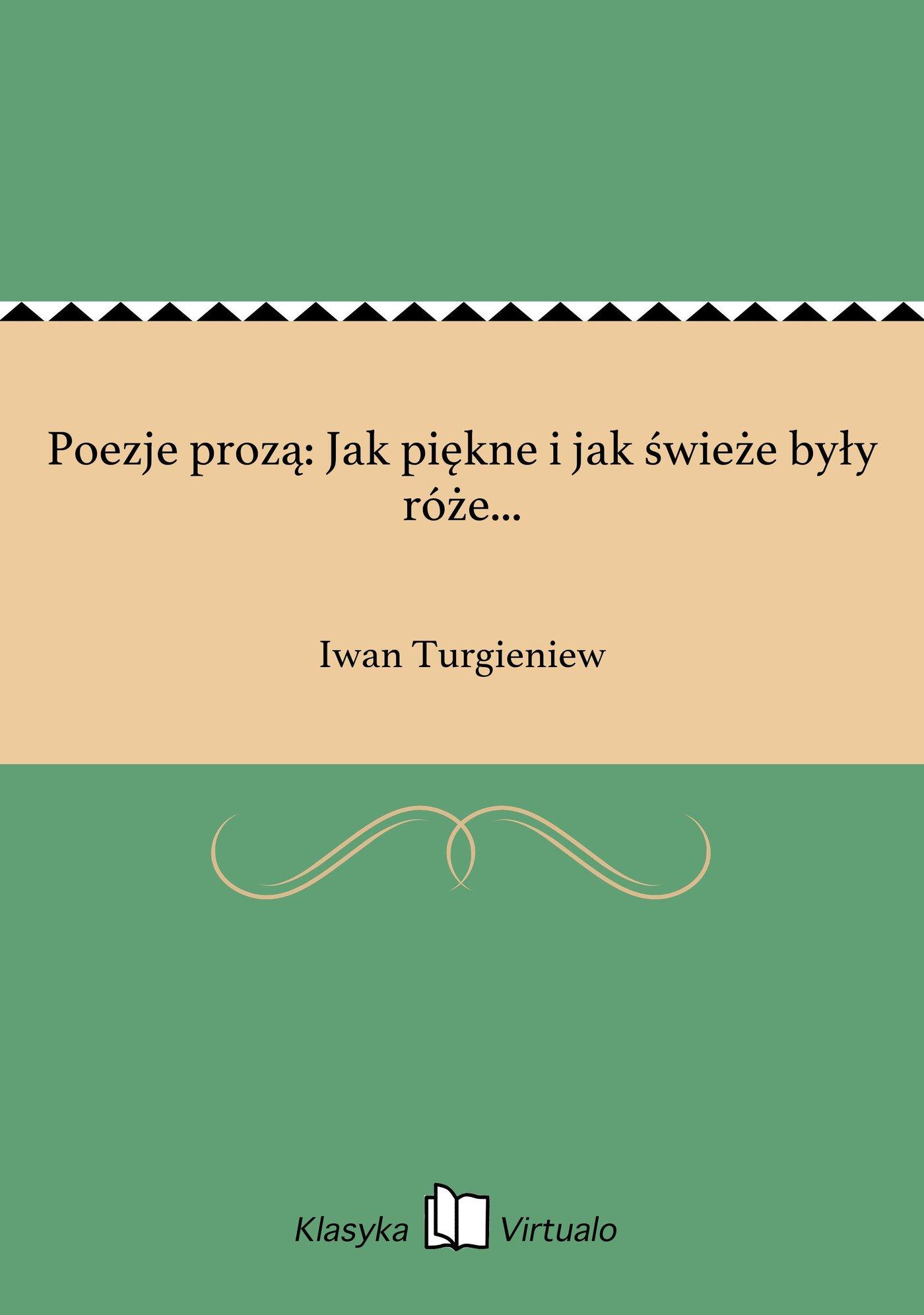 Poezje prozą: Jak piękne i jak świeże były róże... - Ebook (Książka EPUB) do pobrania w formacie EPUB