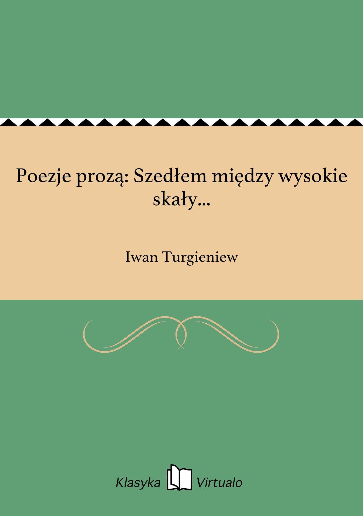 Poezje prozą: Szedłem między wysokie skały... - Ebook (Książka EPUB) do pobrania w formacie EPUB