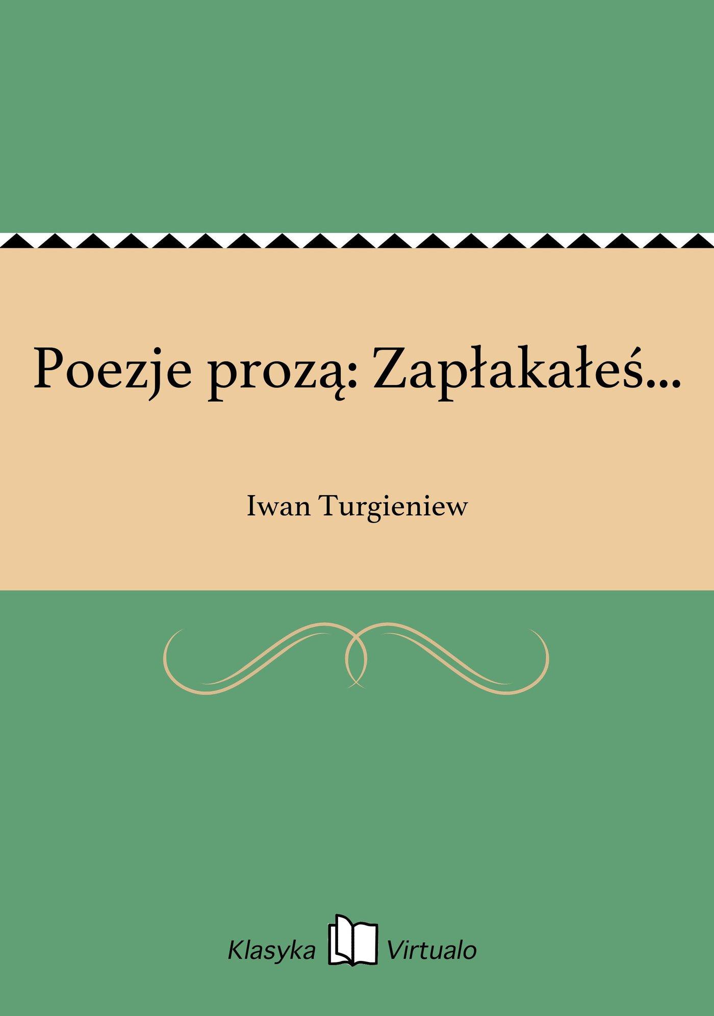 Poezje prozą: Zapłakałeś... - Ebook (Książka EPUB) do pobrania w formacie EPUB