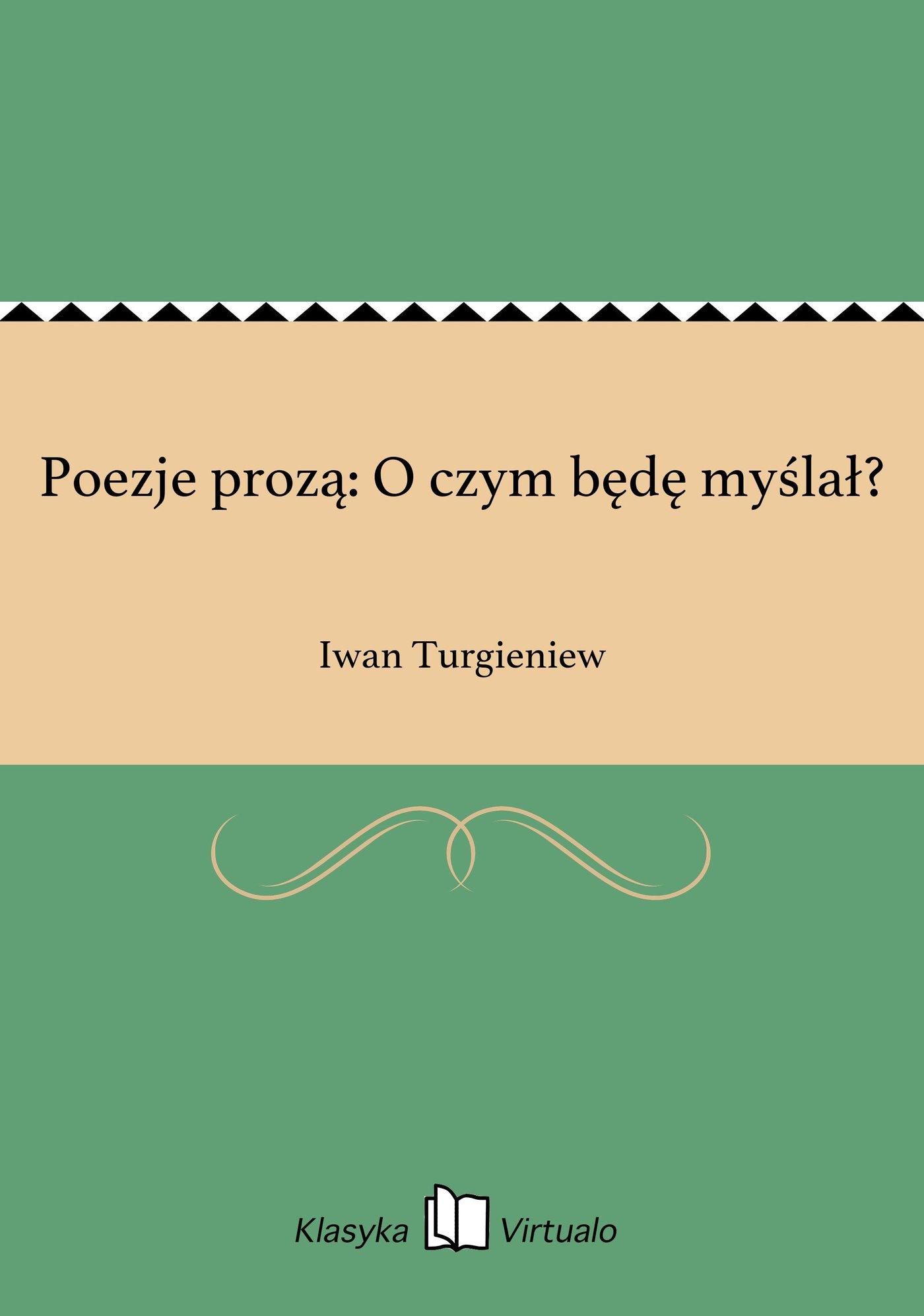 Poezje prozą: O czym będę myślał? - Ebook (Książka EPUB) do pobrania w formacie EPUB