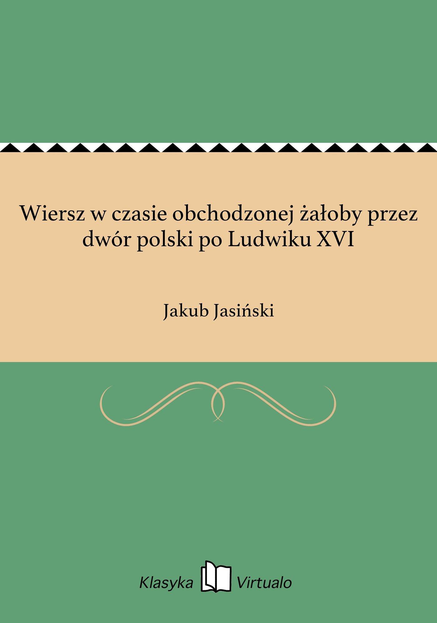 Wiersz w czasie obchodzonej żałoby przez dwór polski po Ludwiku XVI - Ebook (Książka EPUB) do pobrania w formacie EPUB