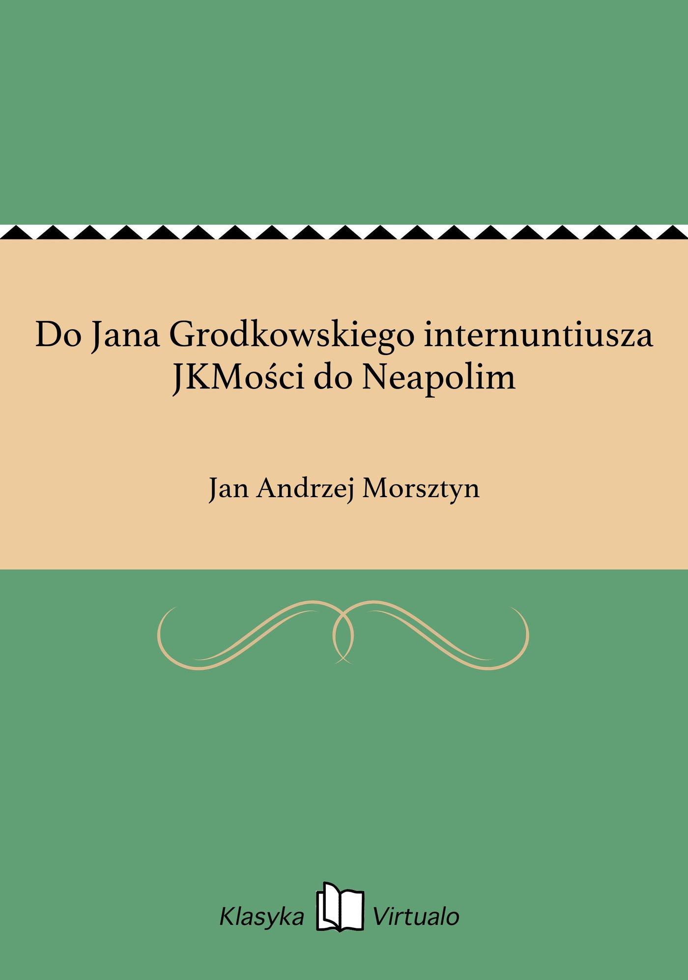 Do Jana Grodkowskiego internuntiusza JKMości do Neapolim - Ebook (Książka EPUB) do pobrania w formacie EPUB