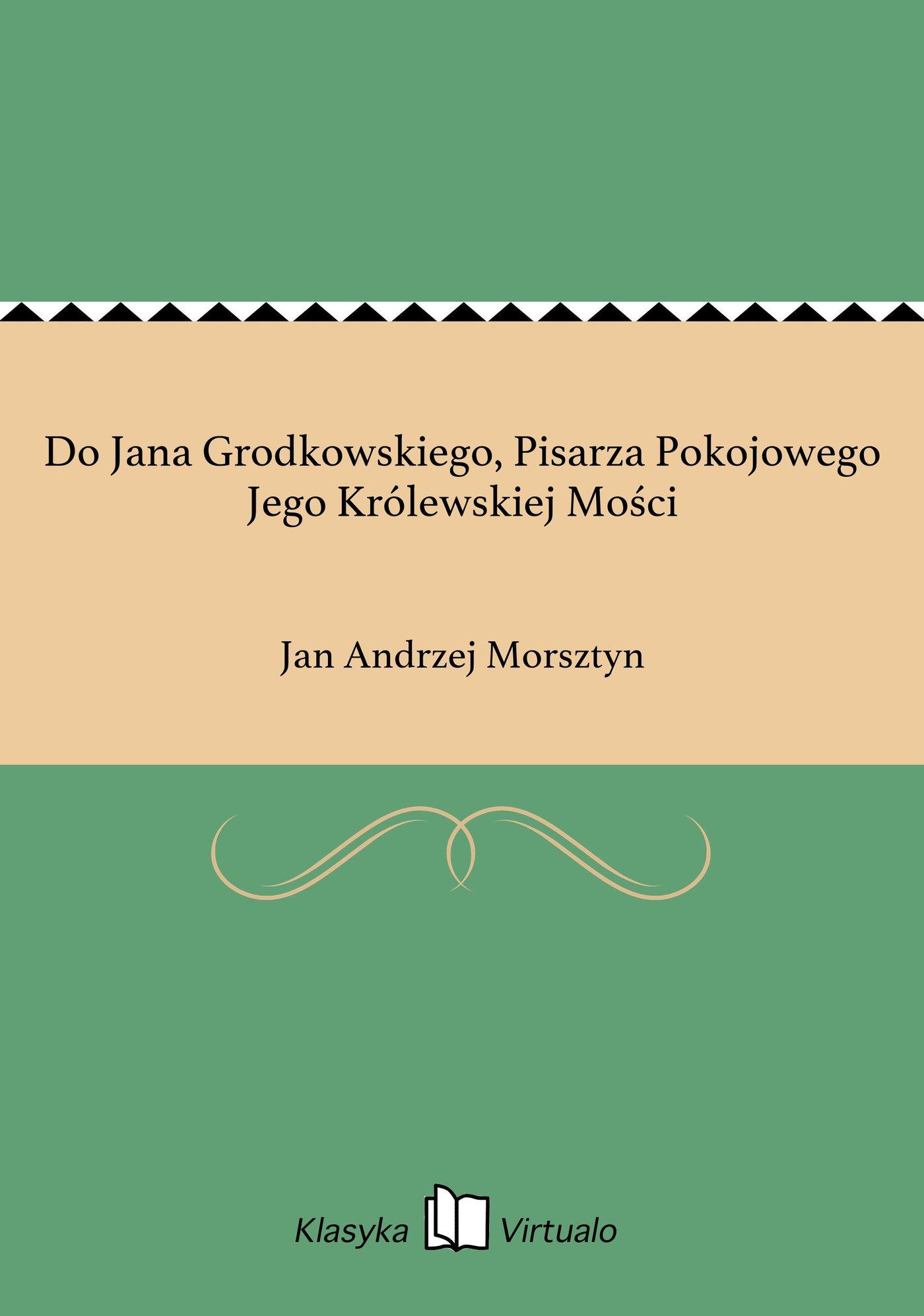 Do Jana Grodkowskiego, Pisarza Pokojowego Jego Królewskiej Mości - Ebook (Książka EPUB) do pobrania w formacie EPUB