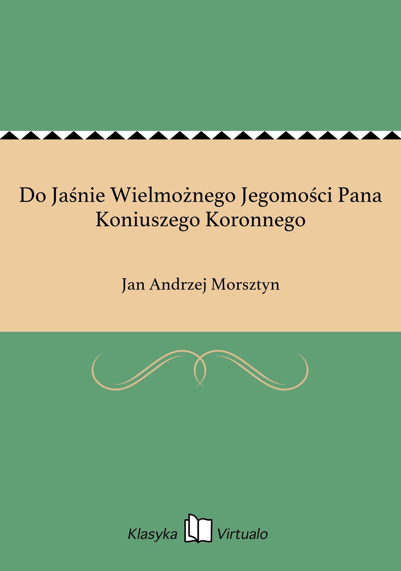 Do Jaśnie Wielmożnego Jegomości Pana Koniuszego Koronnego - Ebook (Książka EPUB) do pobrania w formacie EPUB