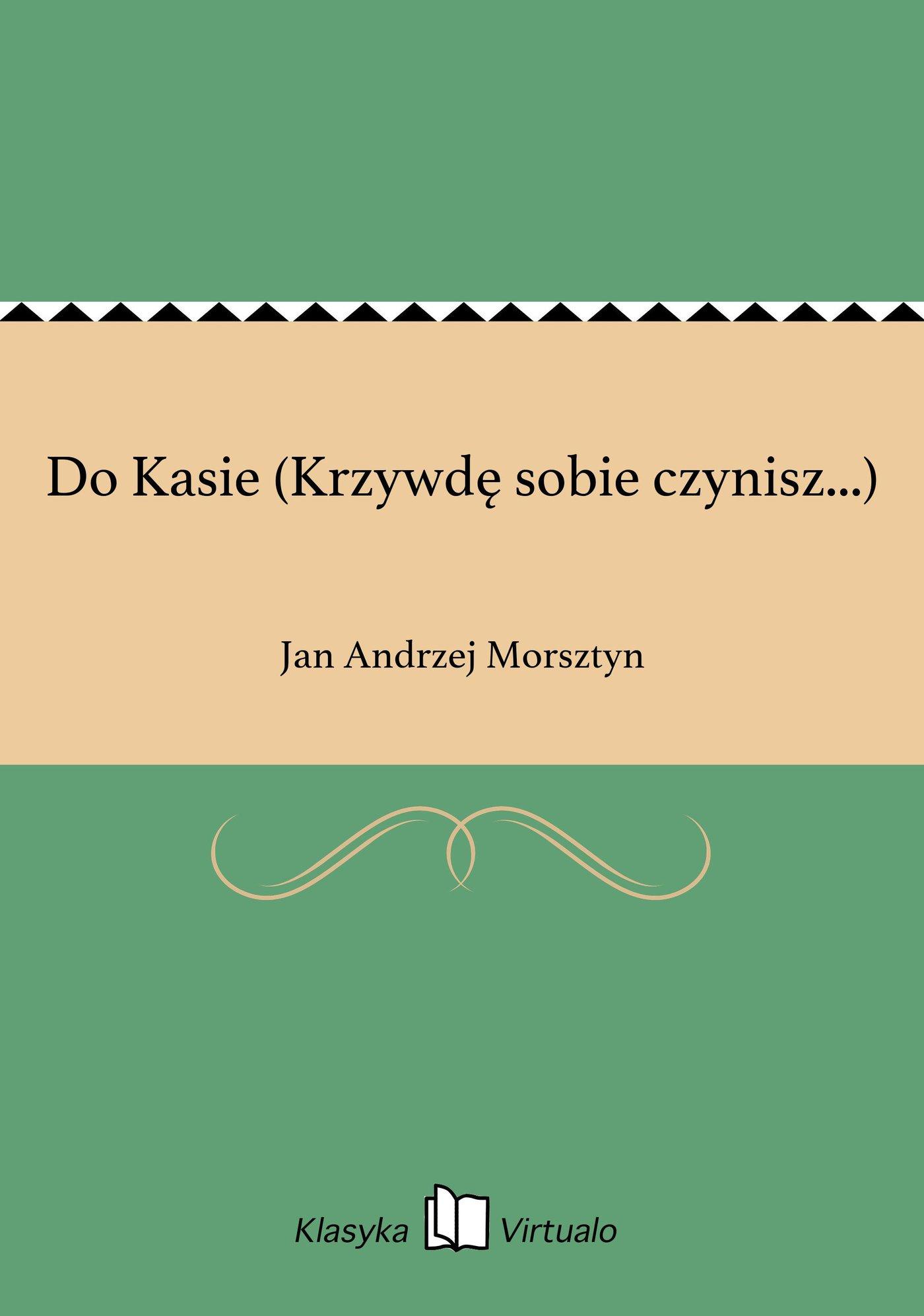 Do Kasie (Krzywdę sobie czynisz...) - Ebook (Książka EPUB) do pobrania w formacie EPUB