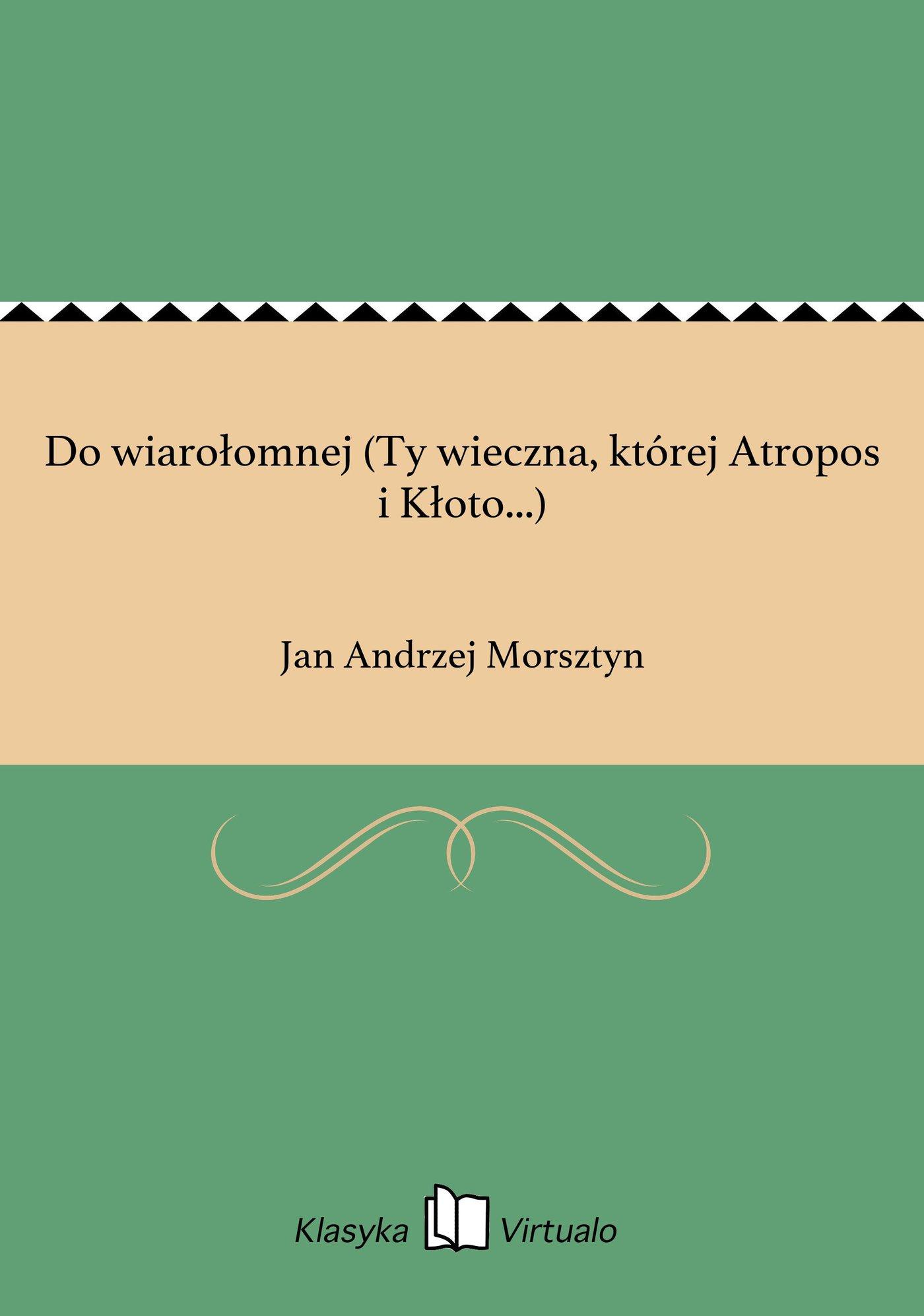 Do wiarołomnej (Ty wieczna, której Atropos i Kłoto...) - Ebook (Książka EPUB) do pobrania w formacie EPUB