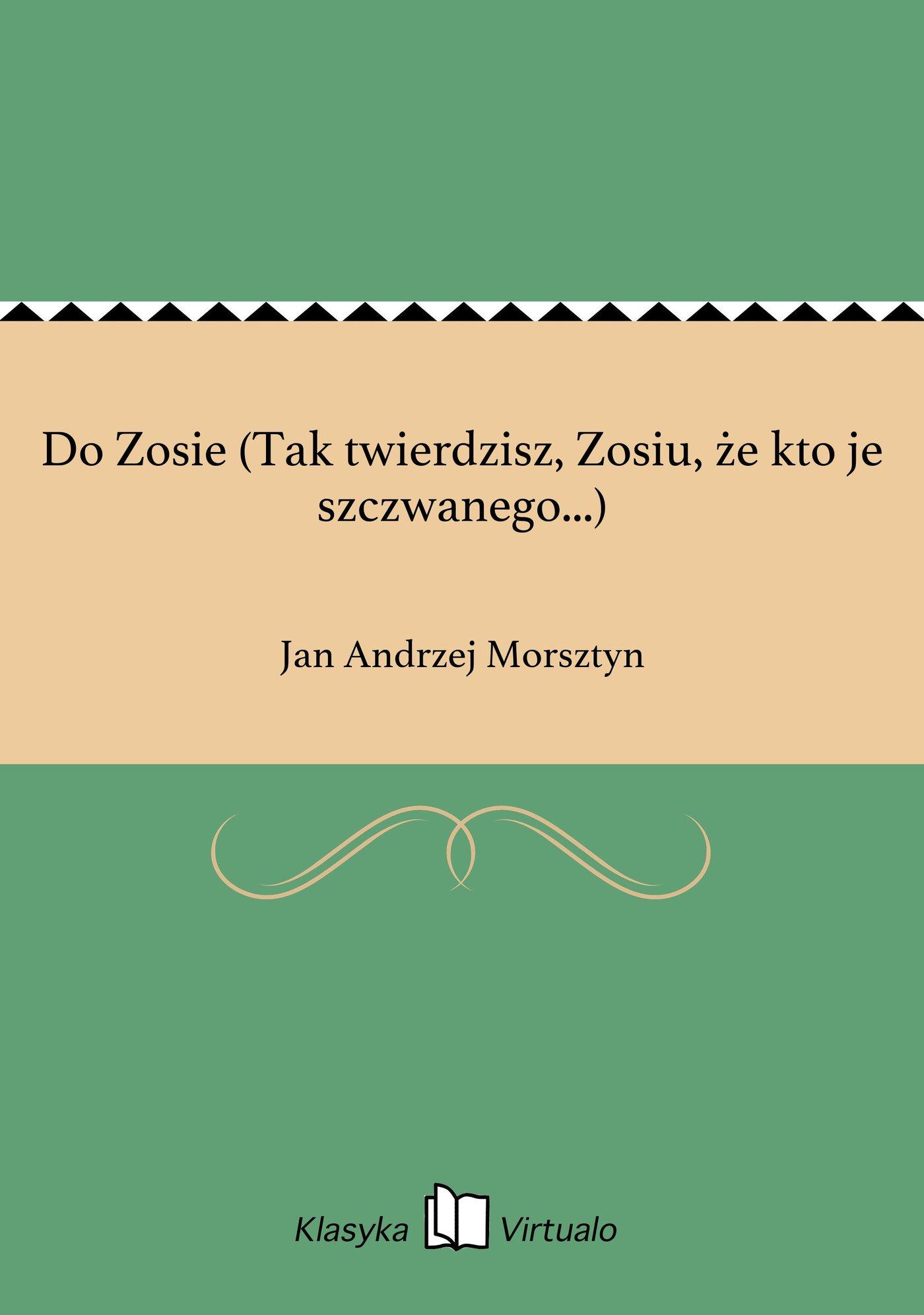 Do Zosie (Tak twierdzisz, Zosiu, że kto je szczwanego...) - Ebook (Książka EPUB) do pobrania w formacie EPUB