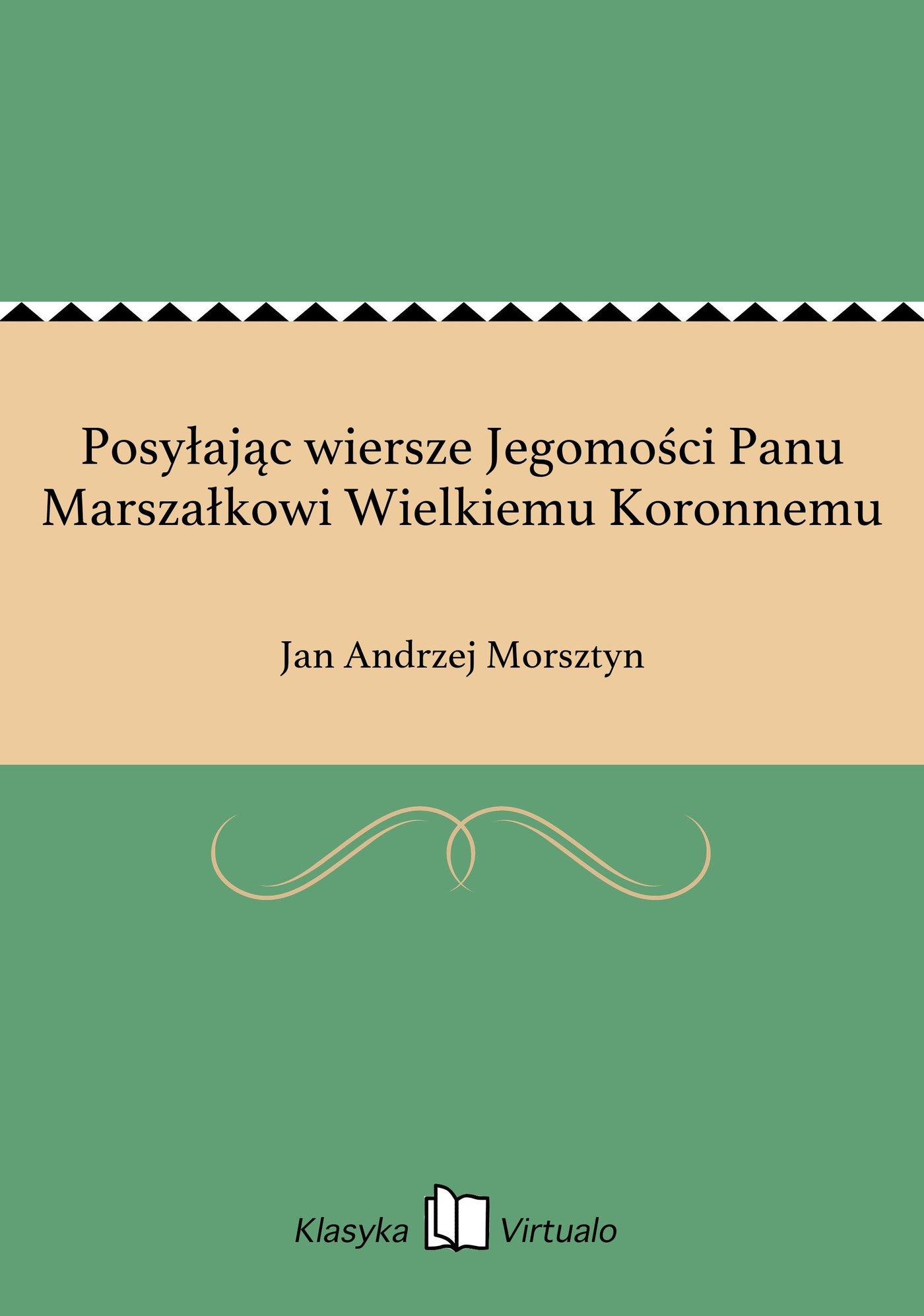 Posyłając wiersze Jegomości Panu Marszałkowi Wielkiemu Koronnemu - Ebook (Książka EPUB) do pobrania w formacie EPUB