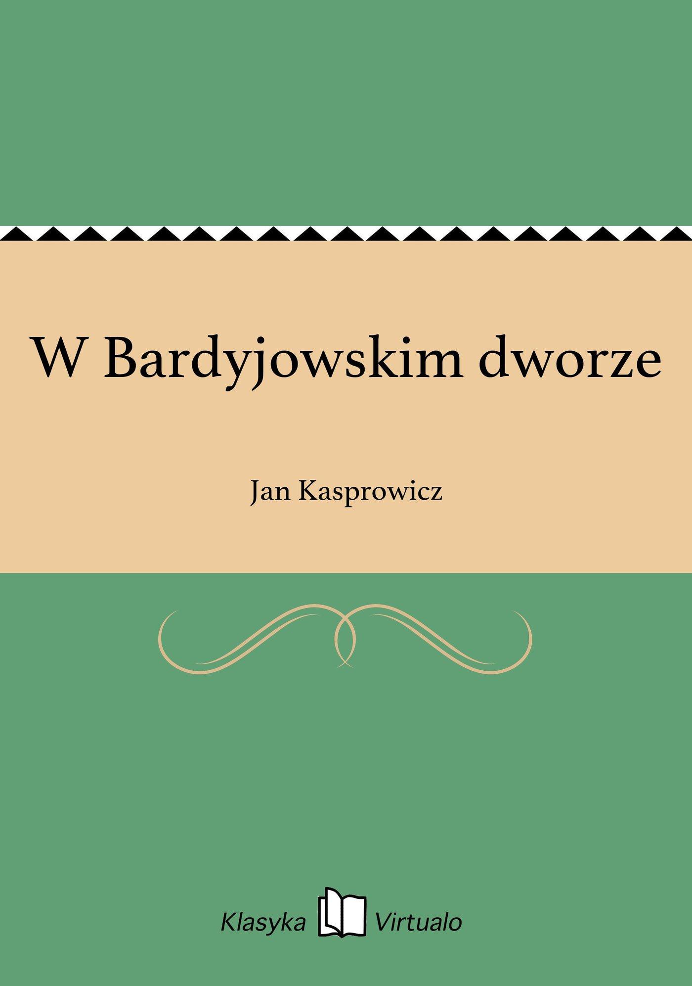 W Bardyjowskim dworze - Ebook (Książka EPUB) do pobrania w formacie EPUB