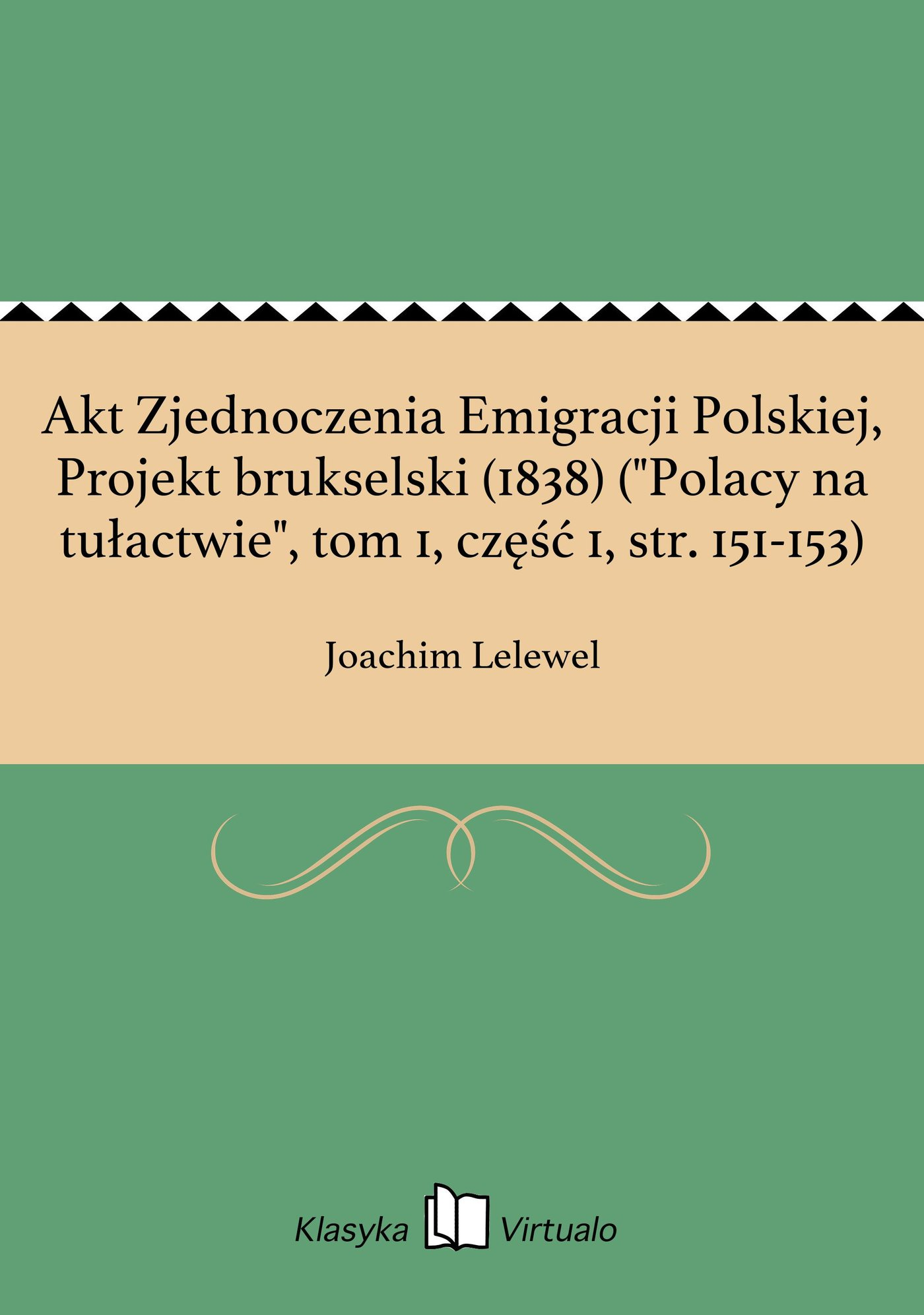 """Akt Zjednoczenia Emigracji Polskiej, Projekt brukselski (1838) (""""Polacy na tułactwie"""", tom 1, część 1, str. 151-153) - Ebook (Książka EPUB) do pobrania w formacie EPUB"""