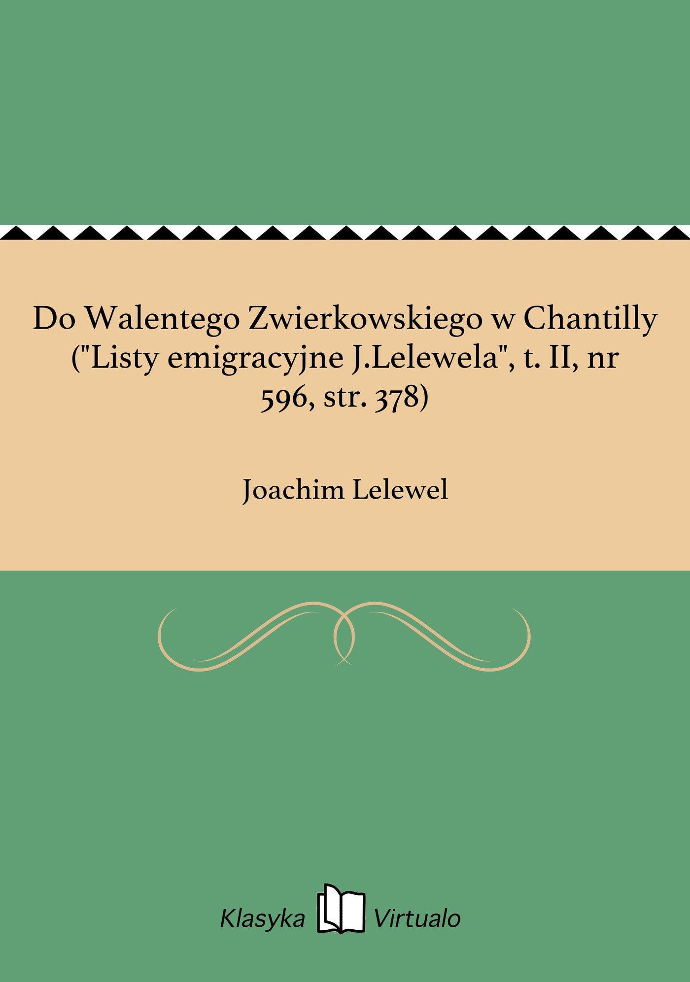 """Do Walentego Zwierkowskiego w Chantilly (""""Listy emigracyjne J.Lelewela"""", t. II, nr 596, str. 378) - Ebook (Książka EPUB) do pobrania w formacie EPUB"""
