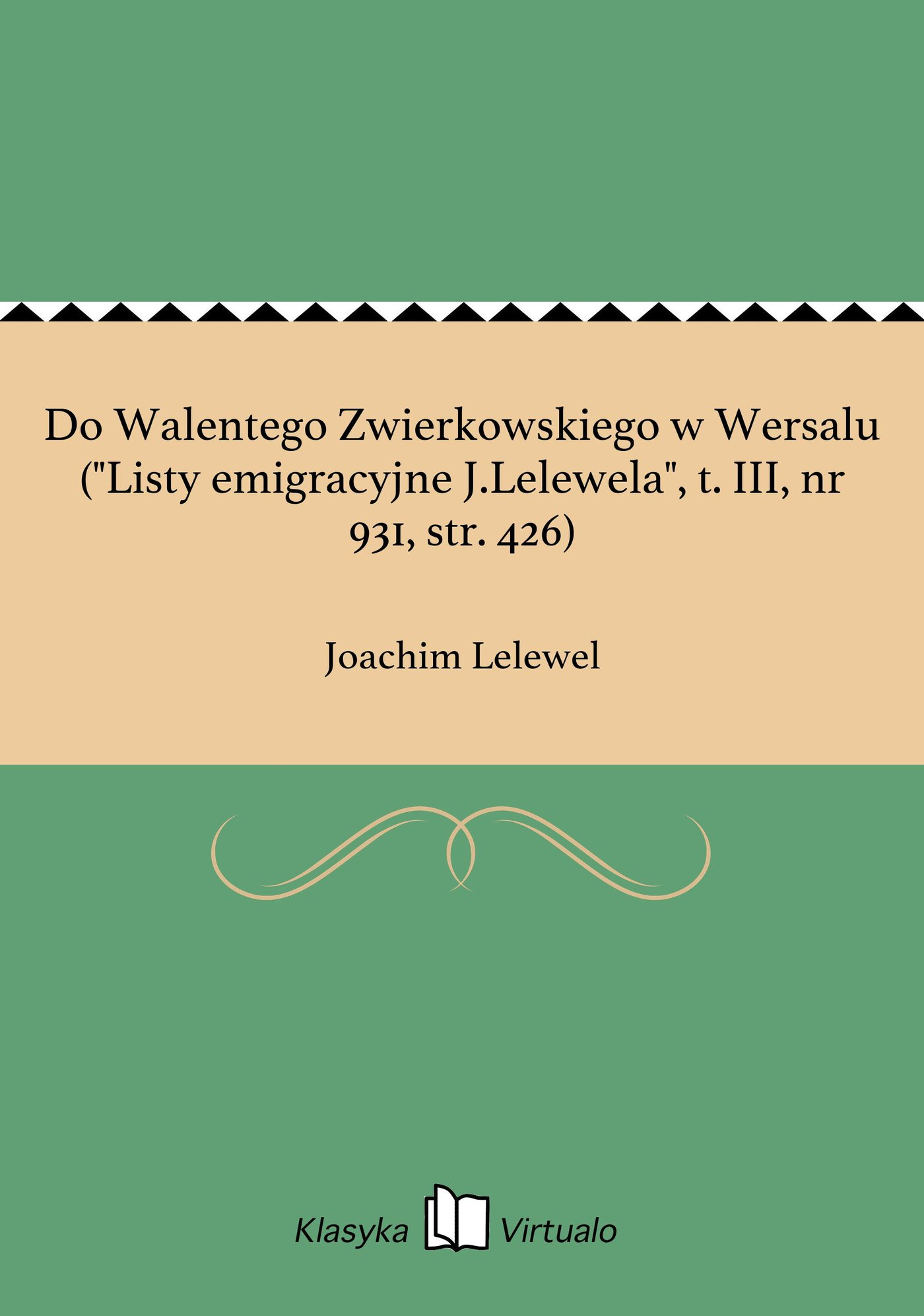 """Do Walentego Zwierkowskiego w Wersalu (""""Listy emigracyjne J.Lelewela"""", t. III, nr 931, str. 426) - Ebook (Książka EPUB) do pobrania w formacie EPUB"""
