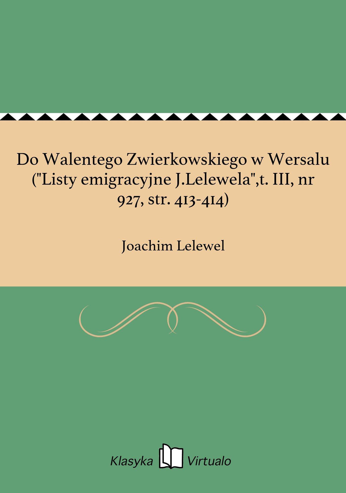 """Do Walentego Zwierkowskiego w Wersalu (""""Listy emigracyjne J.Lelewela"""",t. III, nr 927, str. 413-414) - Ebook (Książka EPUB) do pobrania w formacie EPUB"""