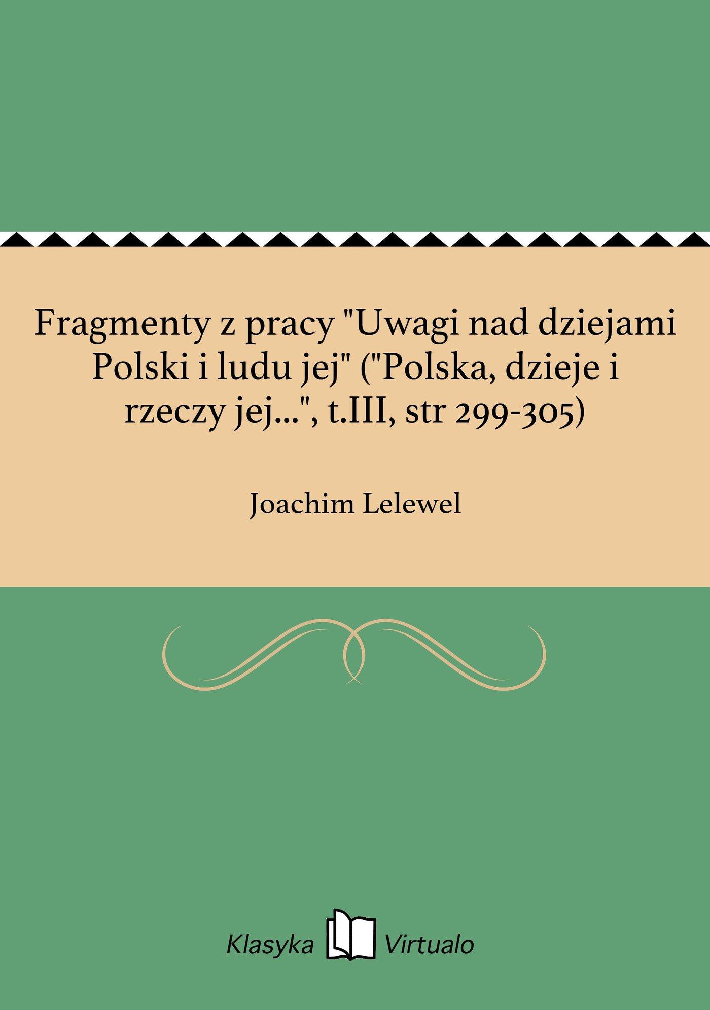 """Fragmenty z pracy """"Uwagi nad dziejami Polski i ludu jej"""" (""""Polska, dzieje i rzeczy jej..."""", t.III, str 299-305) - Ebook (Książka EPUB) do pobrania w formacie EPUB"""