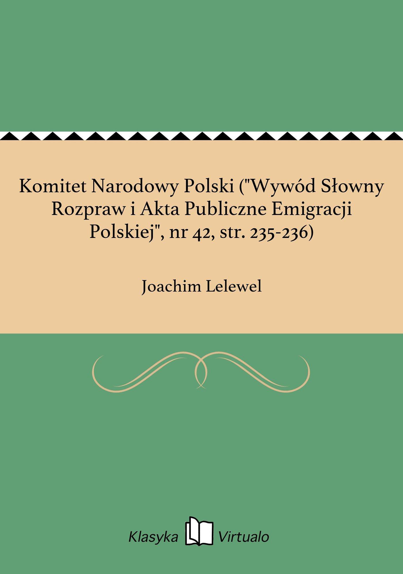 """Komitet Narodowy Polski (""""Wywód Słowny Rozpraw i Akta Publiczne Emigracji Polskiej"""", nr 42, str. 235-236) - Ebook (Książka EPUB) do pobrania w formacie EPUB"""