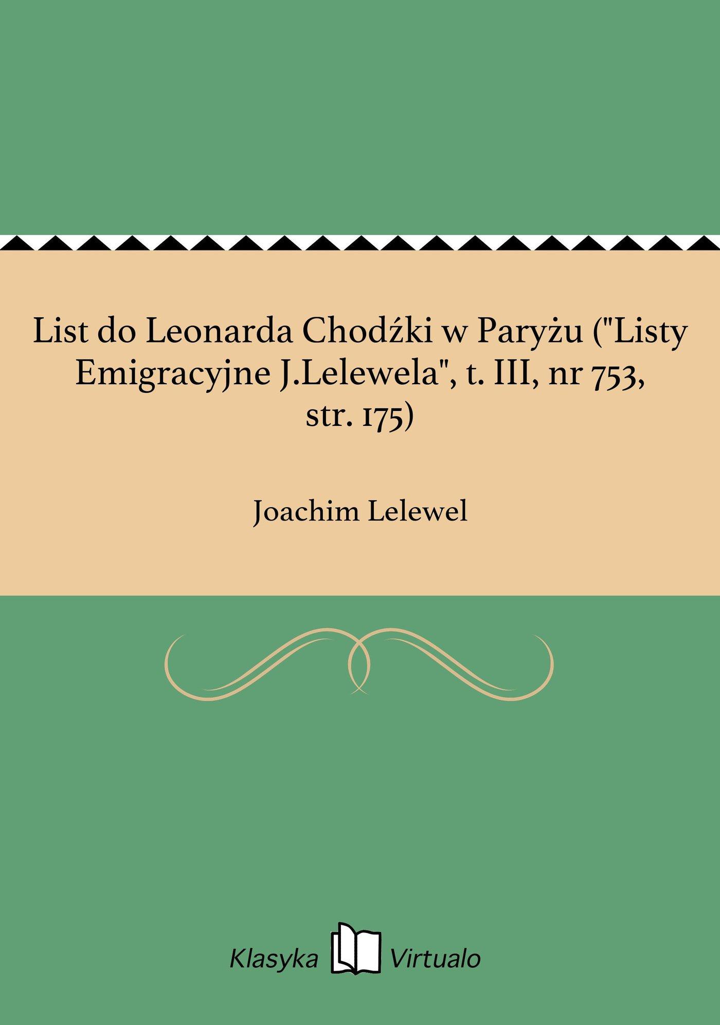 """List do Leonarda Chodźki w Paryżu (""""Listy Emigracyjne J.Lelewela"""", t. III, nr 753, str. 175) - Ebook (Książka EPUB) do pobrania w formacie EPUB"""