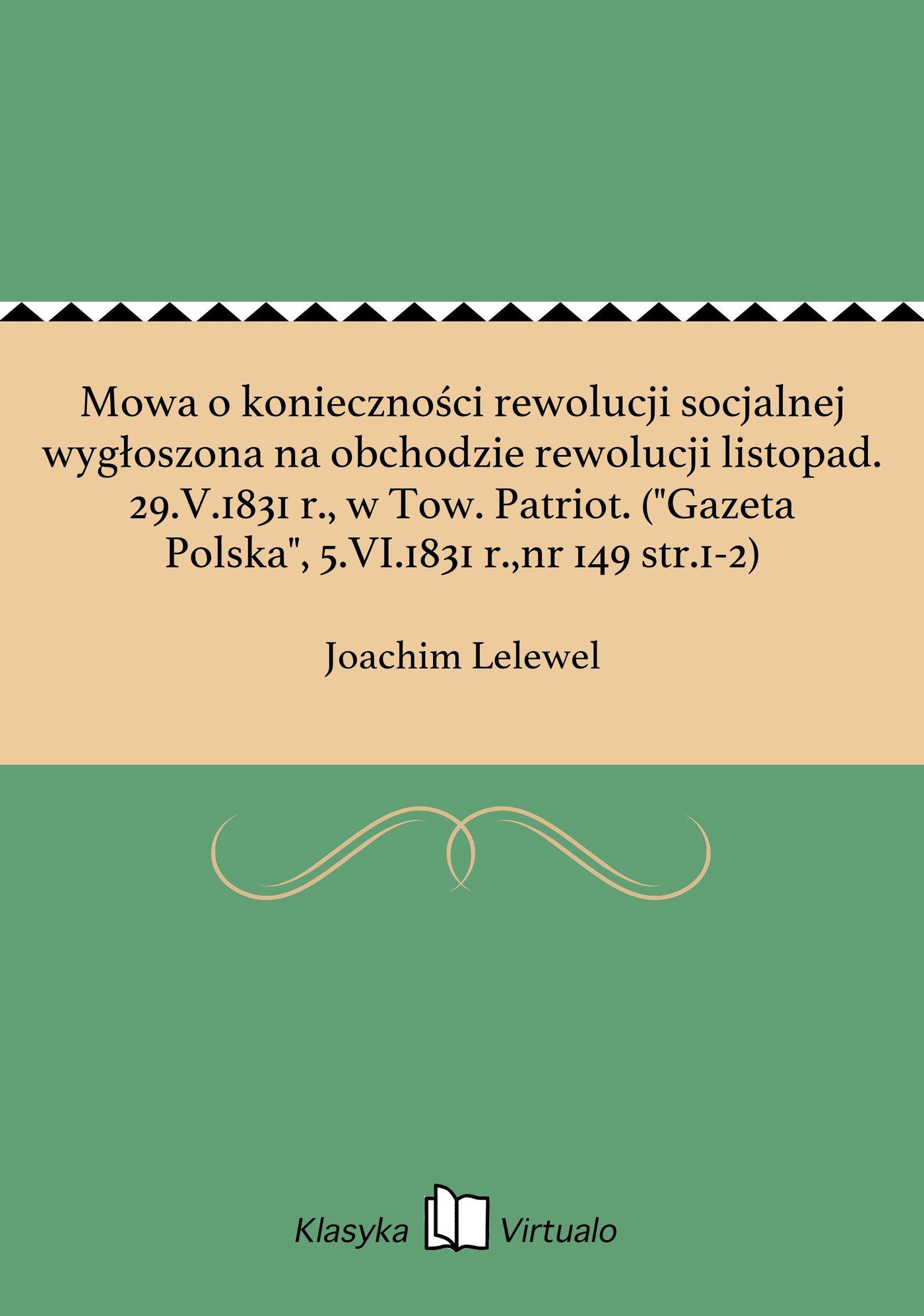 """Mowa o konieczności rewolucji socjalnej wygłoszona na obchodzie rewolucji listopad. 29.V.1831 r., w Tow. Patriot. (""""Gazeta Polska"""", 5.VI.1831 r.,nr 149 str.1-2) - Ebook (Książka EPUB) do pobrania w formacie EPUB"""