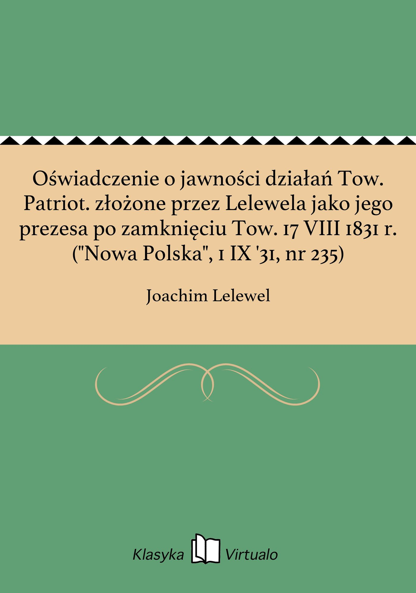 """Oświadczenie o jawności działań Tow. Patriot. złożone przez Lelewela jako jego prezesa po zamknięciu Tow. 17 VIII 1831 r. (""""Nowa Polska"""", 1 IX '31, nr 235) - Ebook (Książka EPUB) do pobrania w formacie EPUB"""