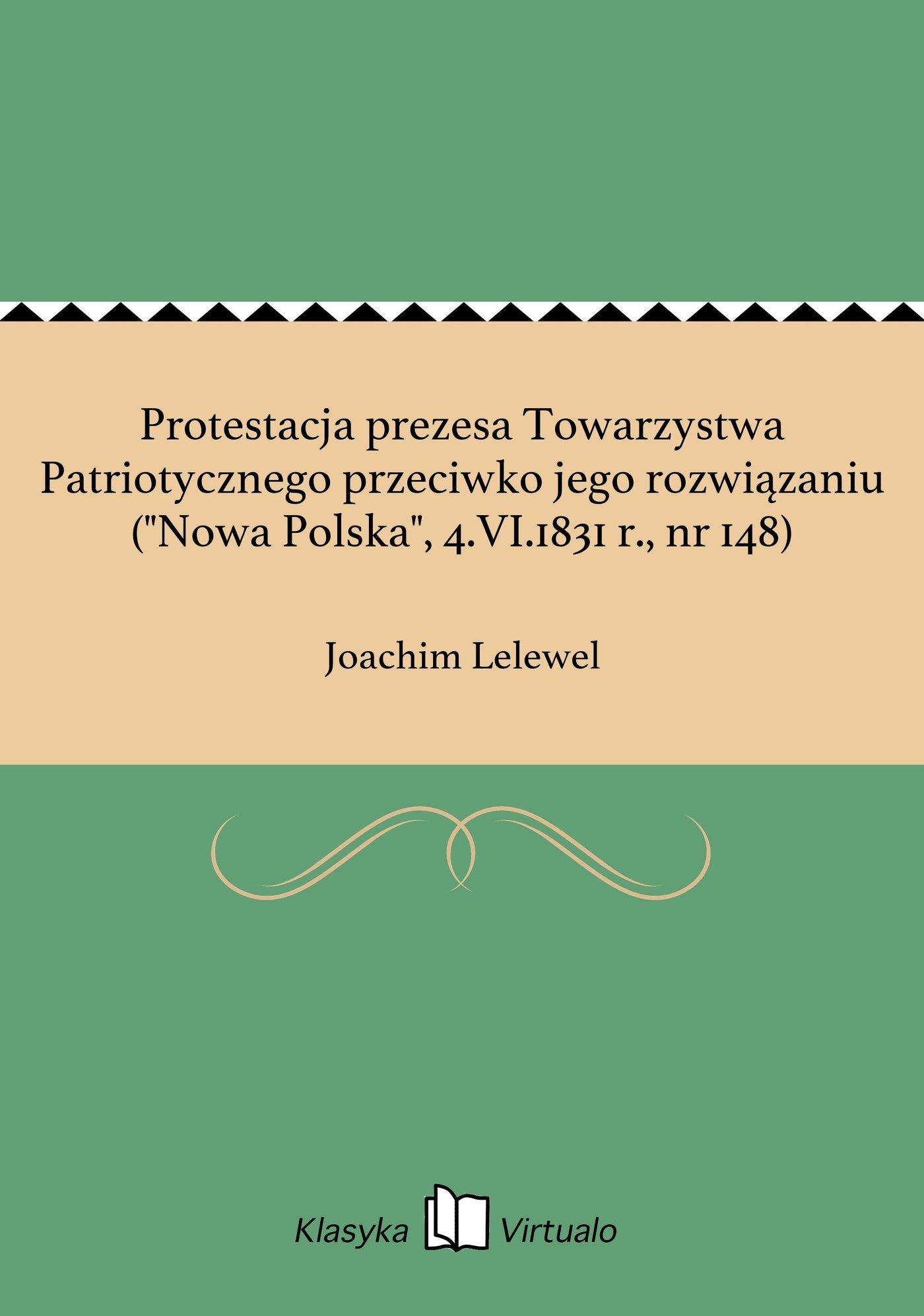 """Protestacja prezesa Towarzystwa Patriotycznego przeciwko jego rozwiązaniu (""""Nowa Polska"""", 4.VI.1831 r., nr 148) - Ebook (Książka EPUB) do pobrania w formacie EPUB"""