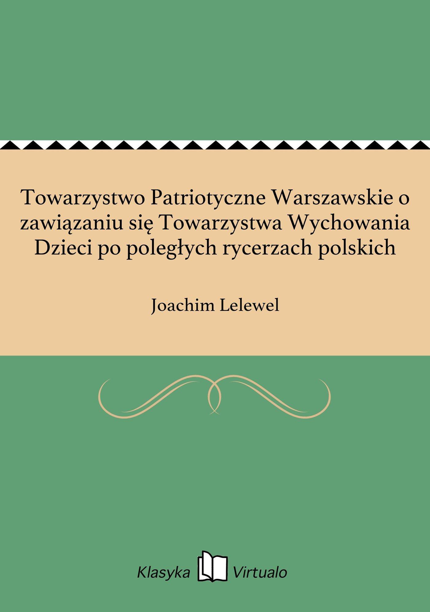 Towarzystwo Patriotyczne Warszawskie o zawiązaniu się Towarzystwa Wychowania Dzieci po poległych rycerzach polskich - Ebook (Książka EPUB) do pobrania w formacie EPUB