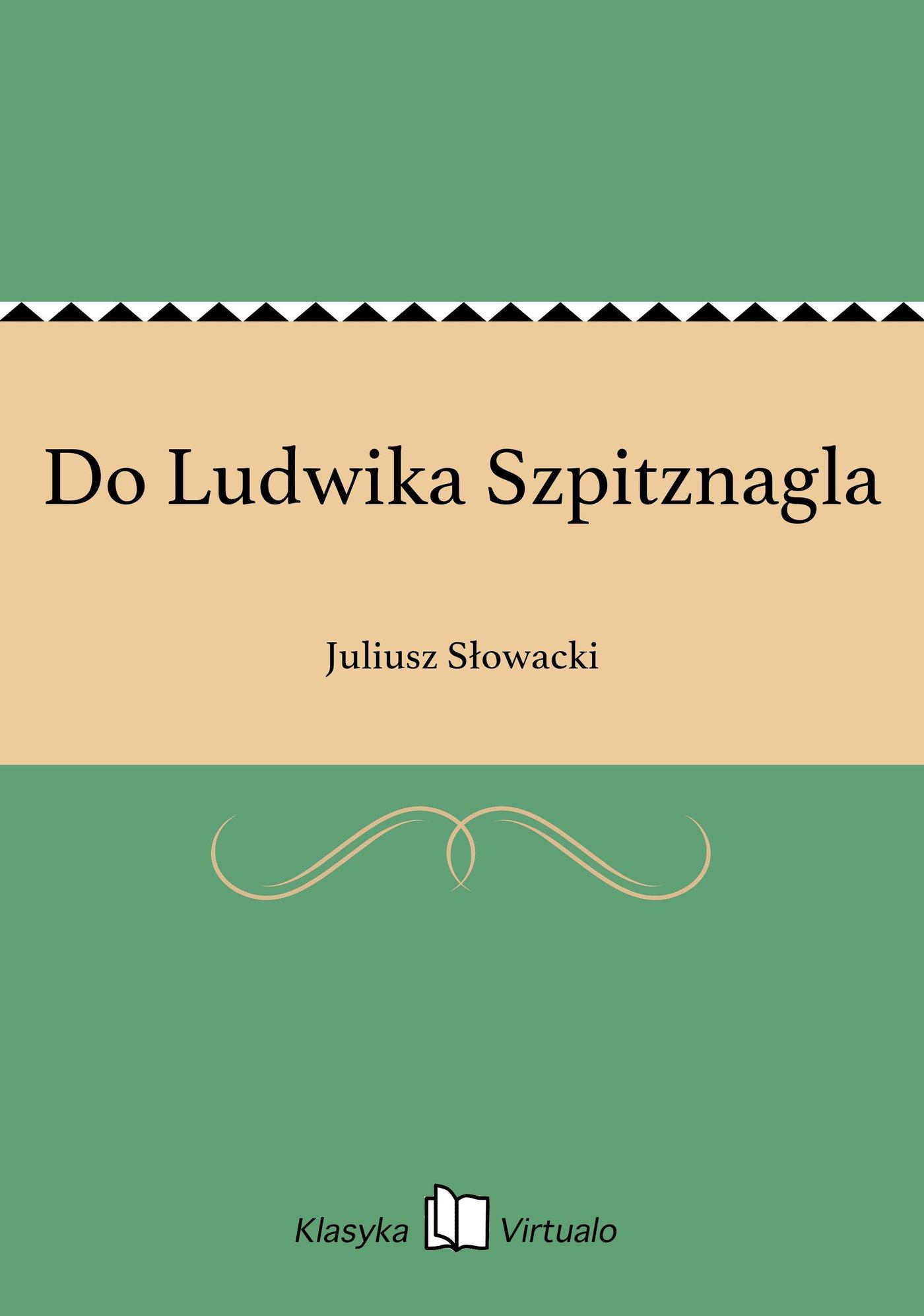 Do Ludwika Szpitznagla - Ebook (Książka EPUB) do pobrania w formacie EPUB