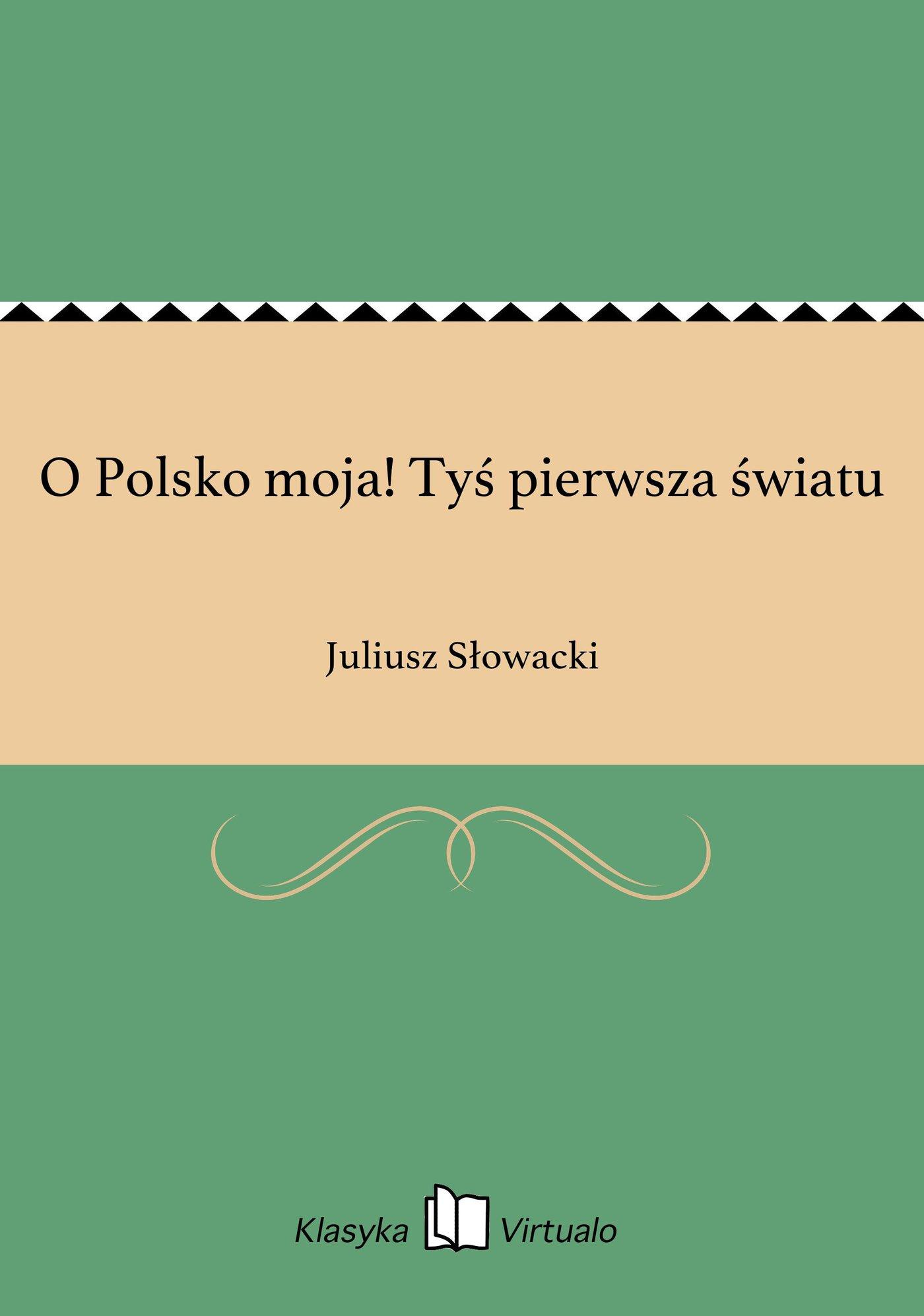 O Polsko moja! Tyś pierwsza światu - Ebook (Książka EPUB) do pobrania w formacie EPUB