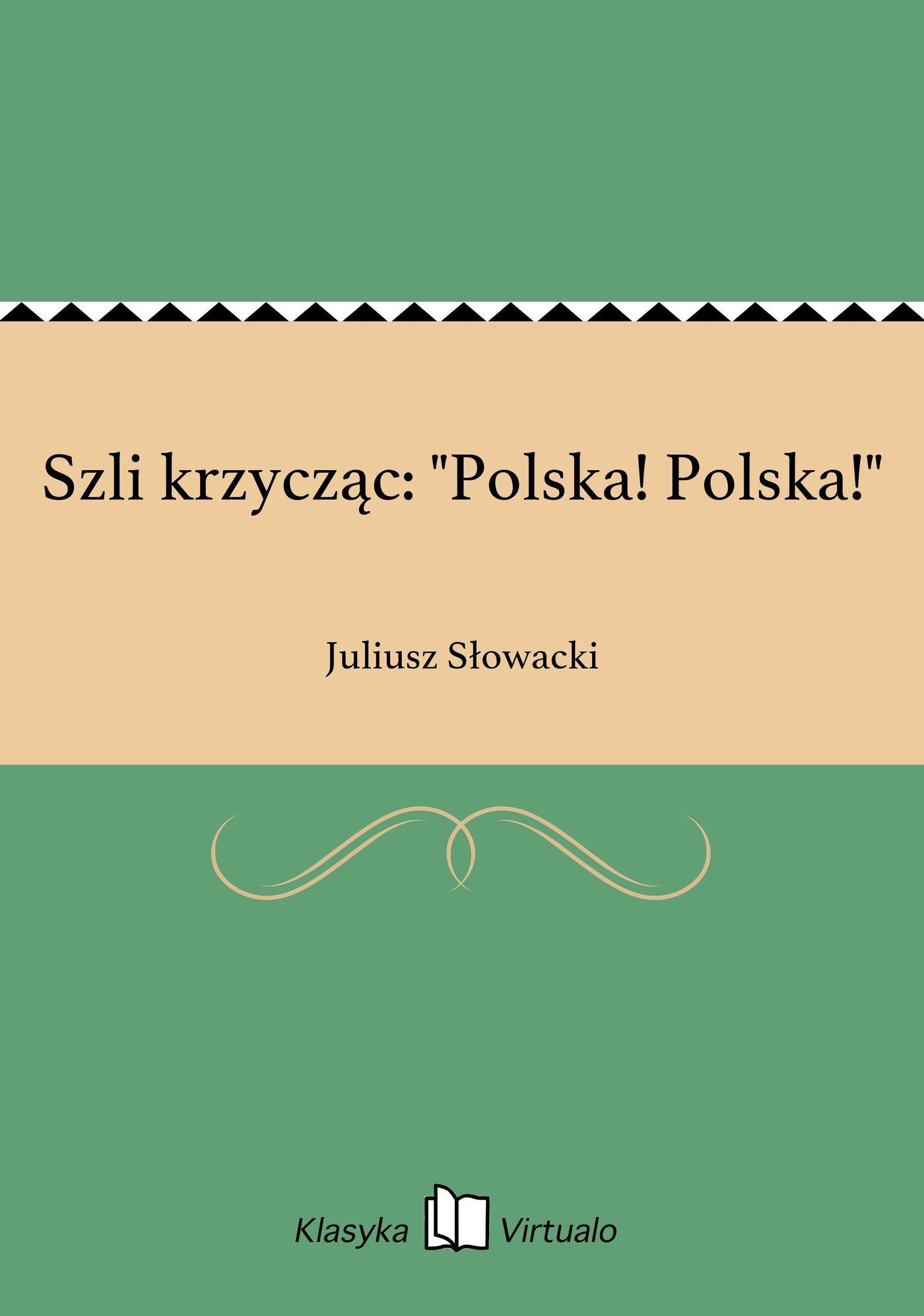 """Szli krzycząc: """"Polska! Polska!"""" - Ebook (Książka EPUB) do pobrania w formacie EPUB"""