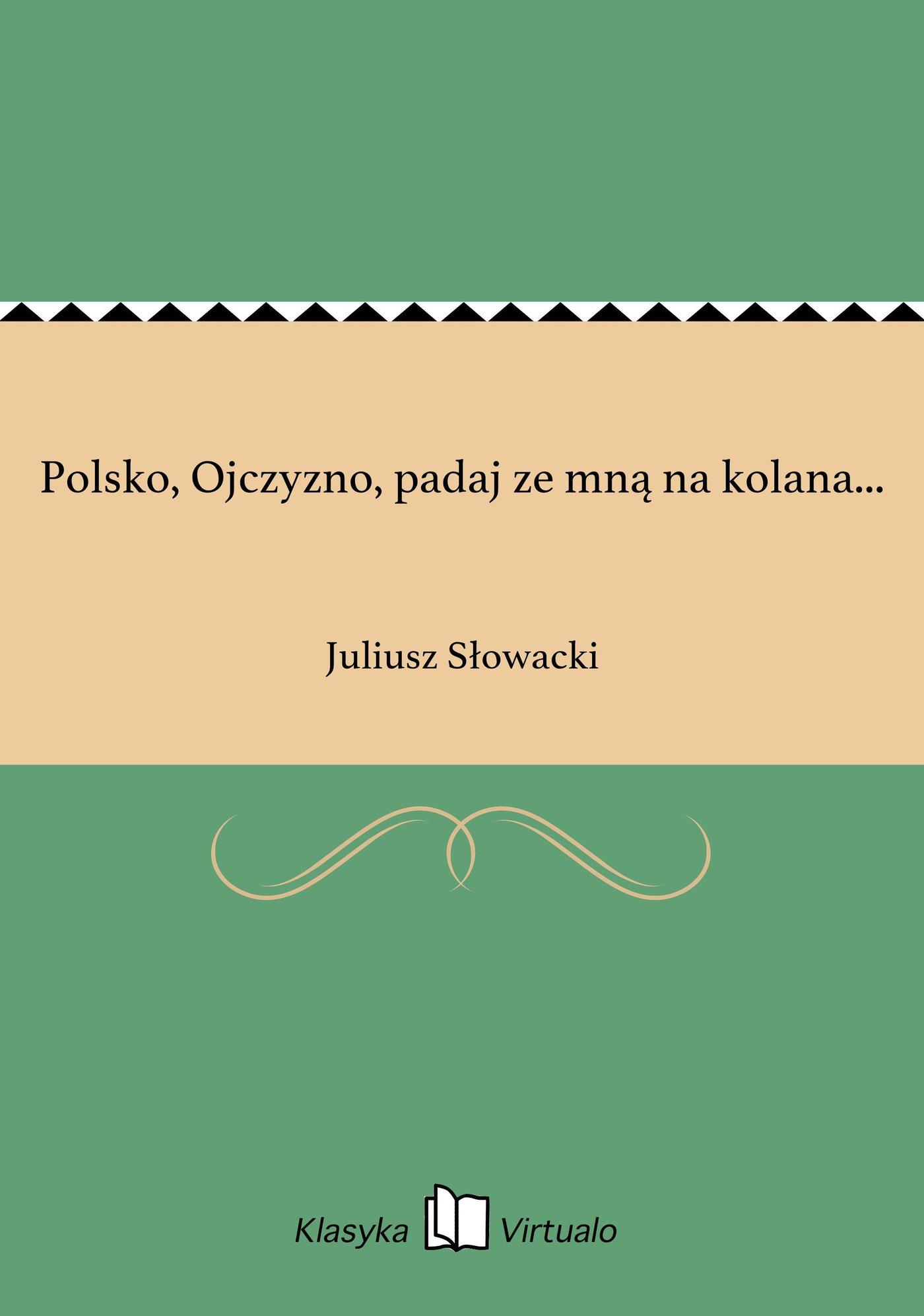 Polsko, Ojczyzno, padaj ze mną na kolana... - Ebook (Książka EPUB) do pobrania w formacie EPUB