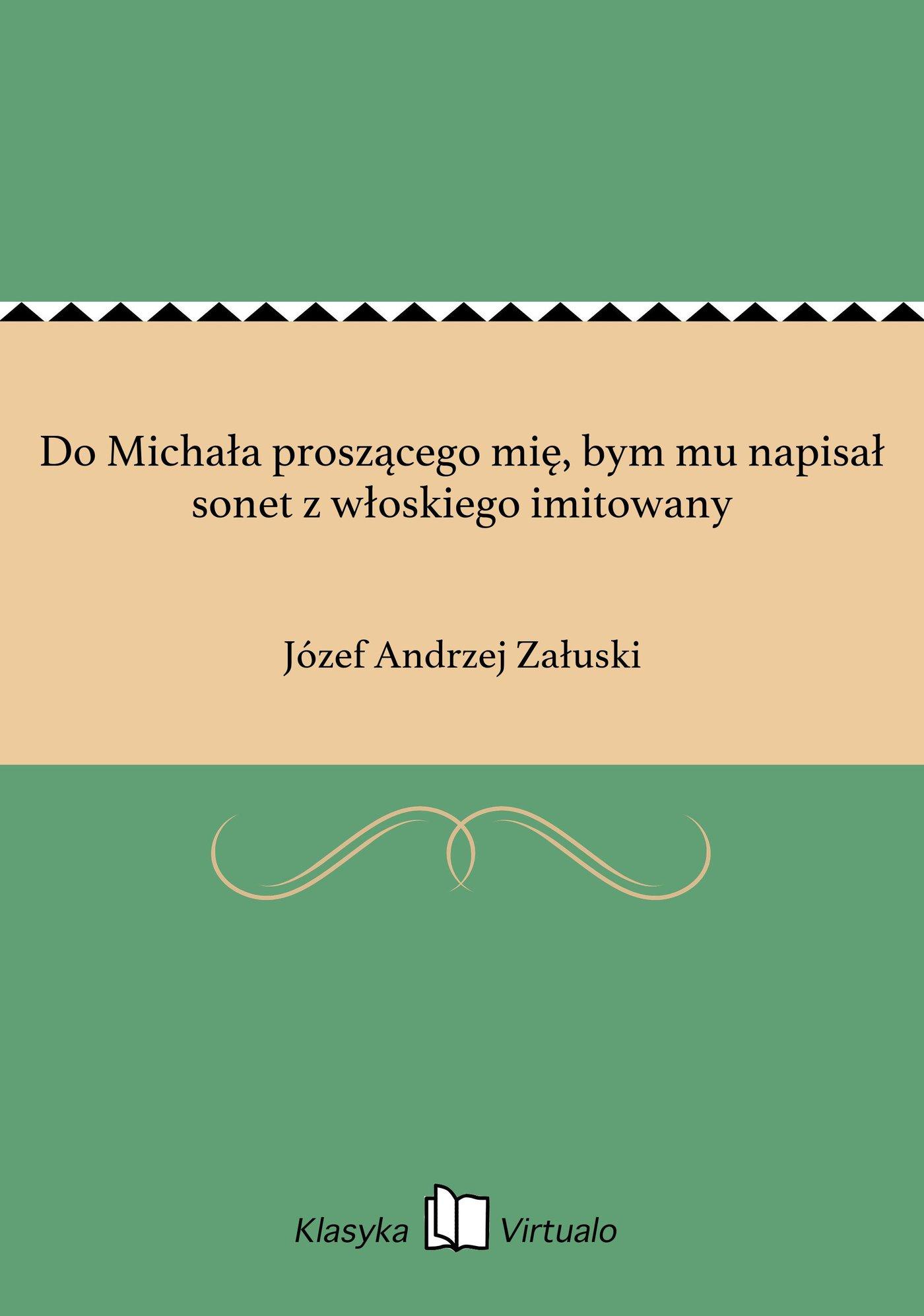 Do Michała proszącego mię, bym mu napisał sonet z włoskiego imitowany - Ebook (Książka EPUB) do pobrania w formacie EPUB