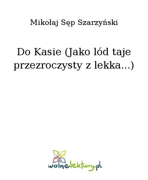 Do Kasie (Jako lód taje przezroczysty z lekka...) - Ebook (Książka EPUB) do pobrania w formacie EPUB