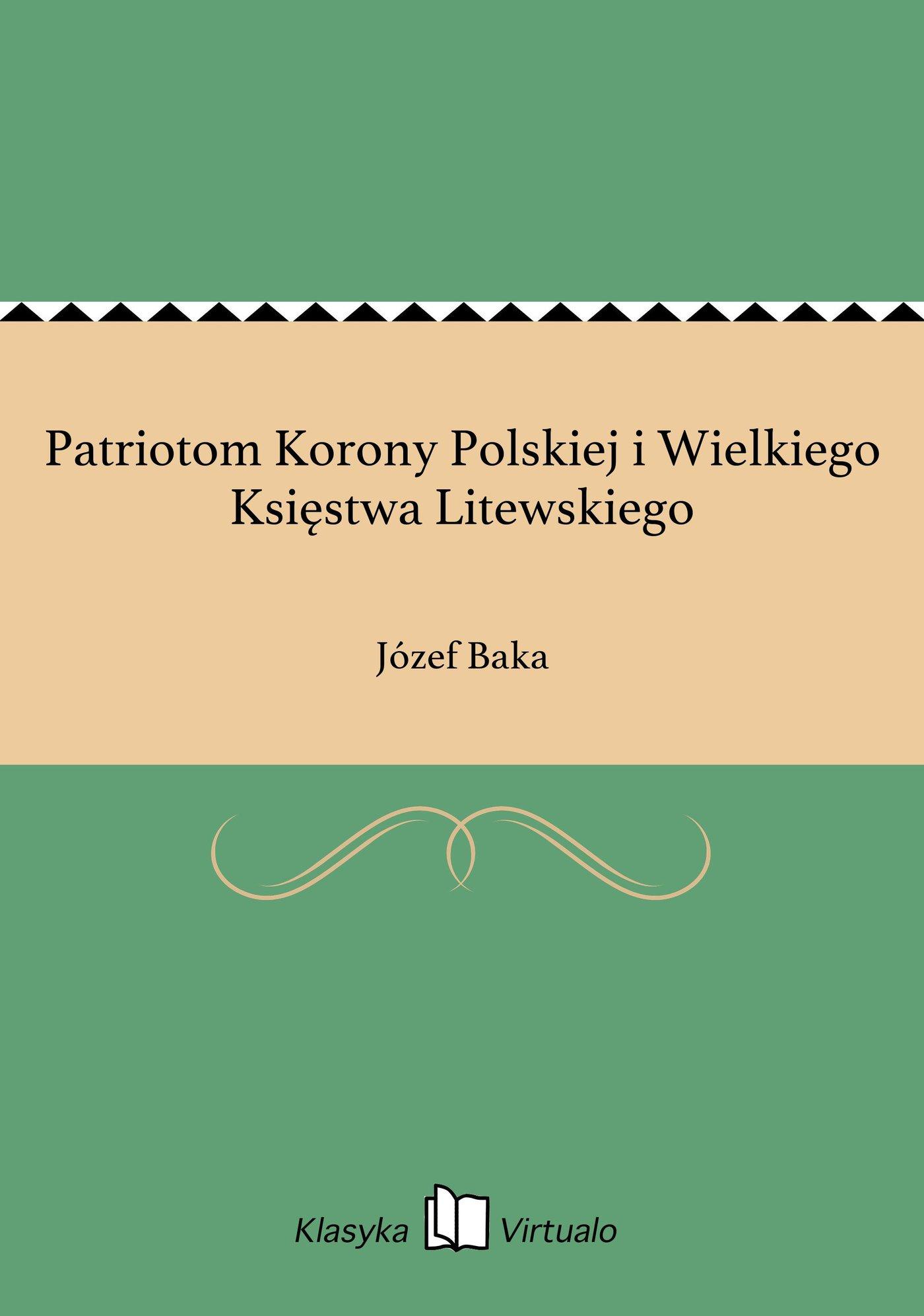 Patriotom Korony Polskiej i Wielkiego Księstwa Litewskiego - Ebook (Książka EPUB) do pobrania w formacie EPUB