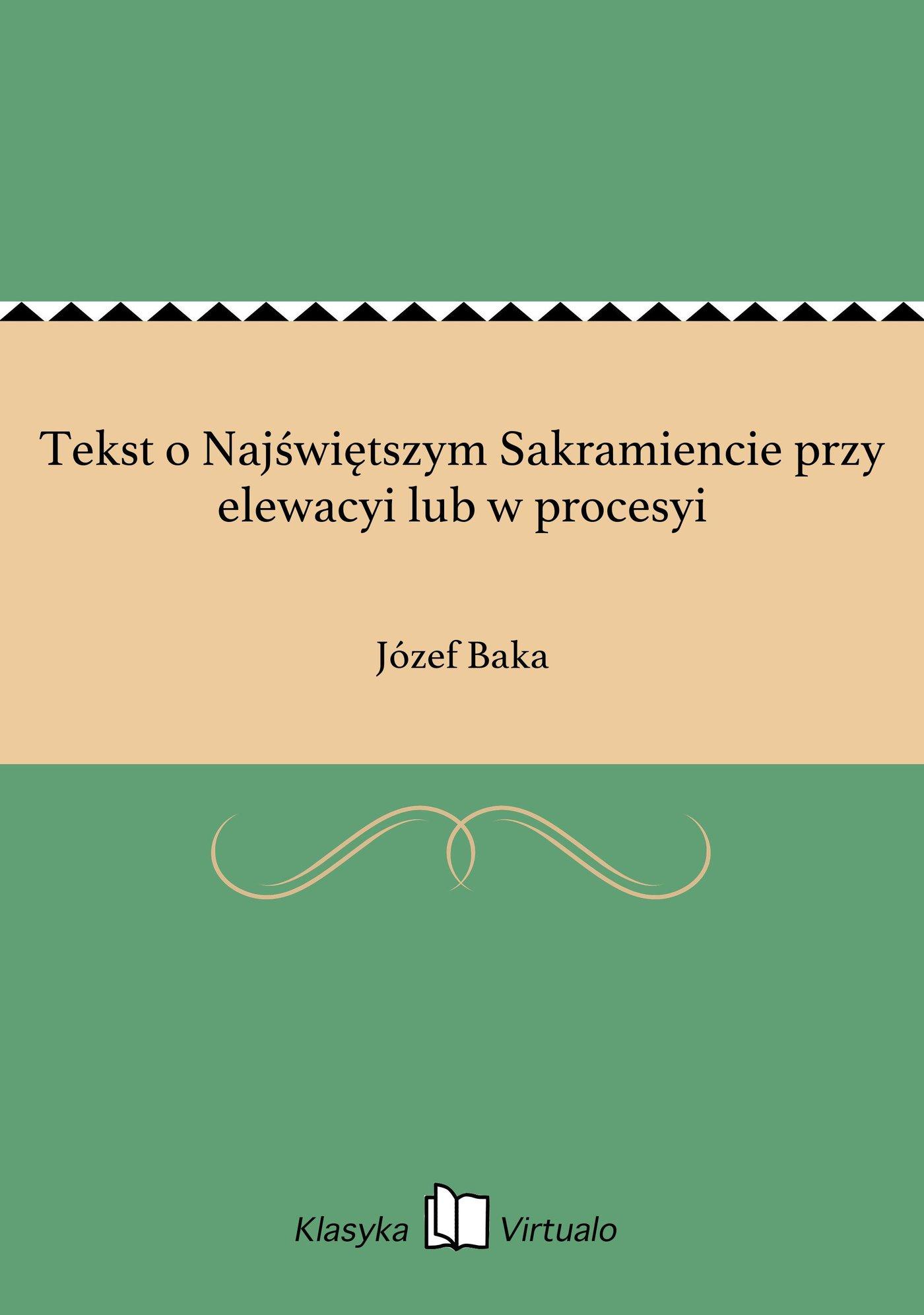 Tekst o Najświętszym Sakramiencie przy elewacyi lub w procesyi - Ebook (Książka EPUB) do pobrania w formacie EPUB