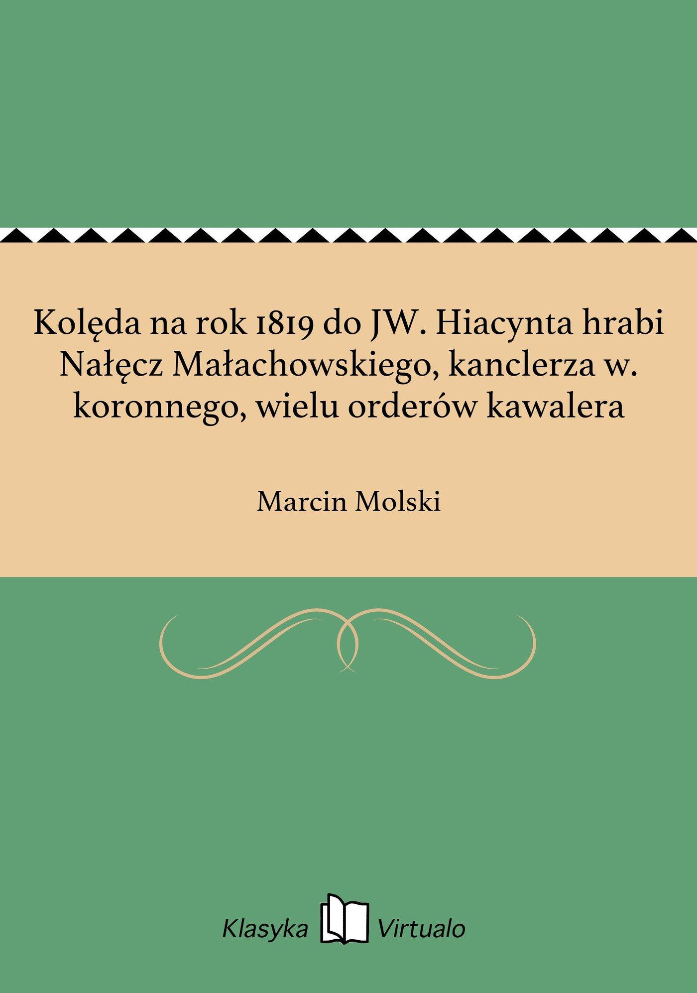 Kolęda na rok 1819 do JW. Hiacynta hrabi Nałęcz Małachowskiego, kanclerza w. koronnego, wielu orderów kawalera - Ebook (Książka EPUB) do pobrania w formacie EPUB