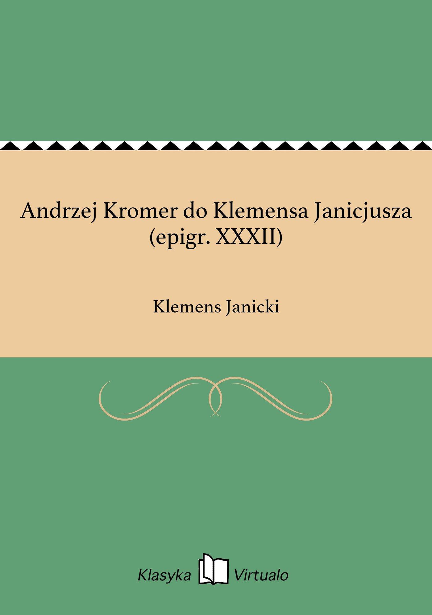Andrzej Kromer do Klemensa Janicjusza (epigr. XXXII) - Ebook (Książka EPUB) do pobrania w formacie EPUB