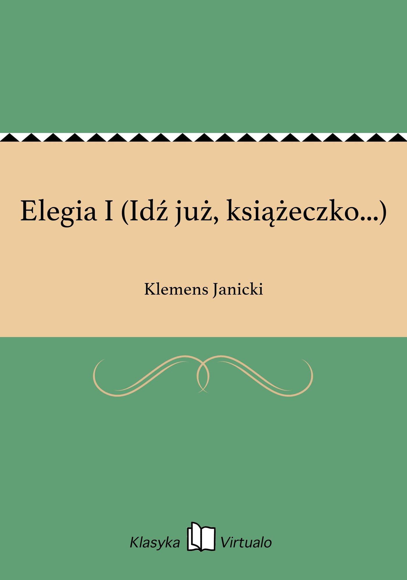 Elegia I (Idź już, książeczko...) - Ebook (Książka EPUB) do pobrania w formacie EPUB