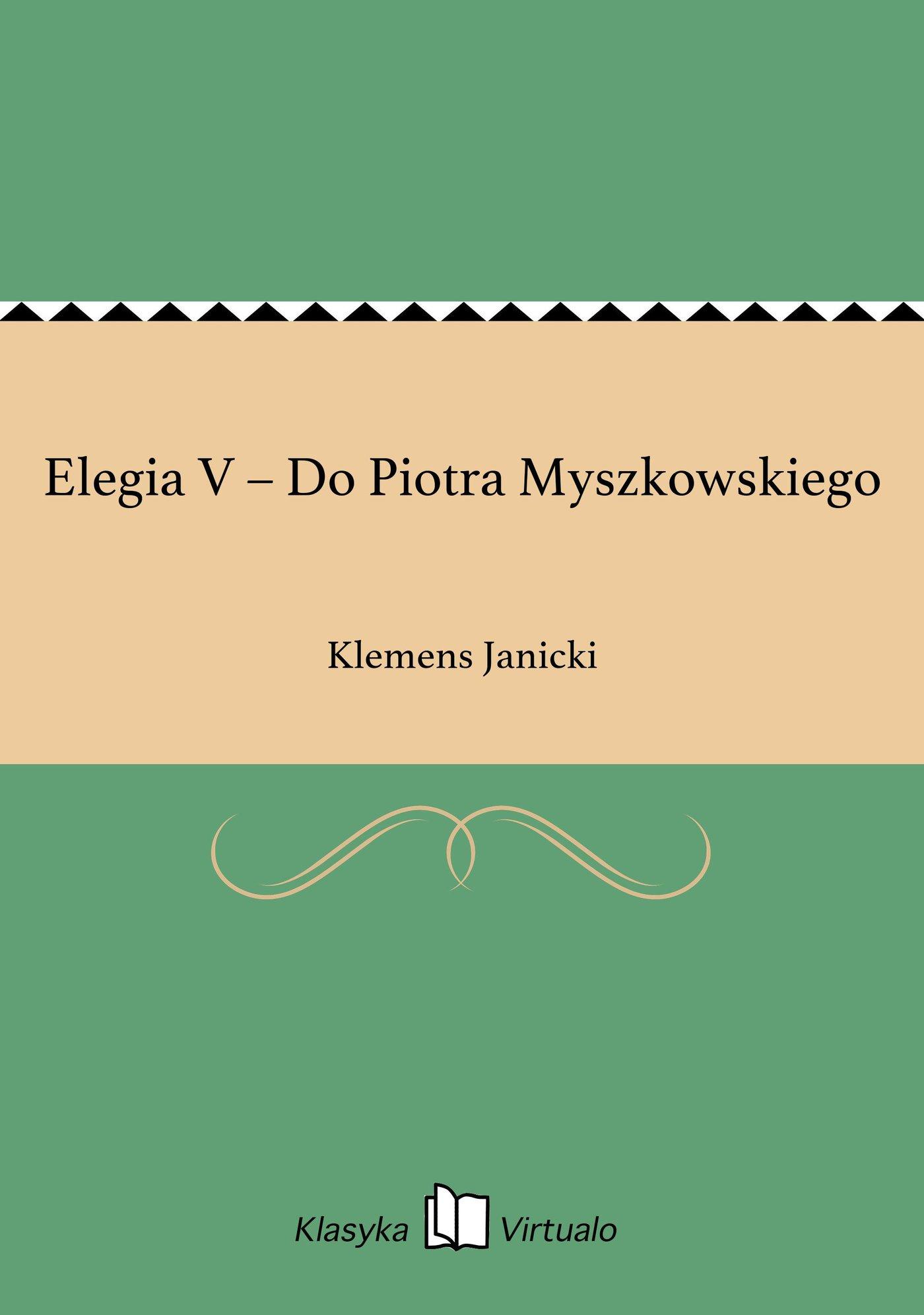 Elegia V – Do Piotra Myszkowskiego - Ebook (Książka EPUB) do pobrania w formacie EPUB