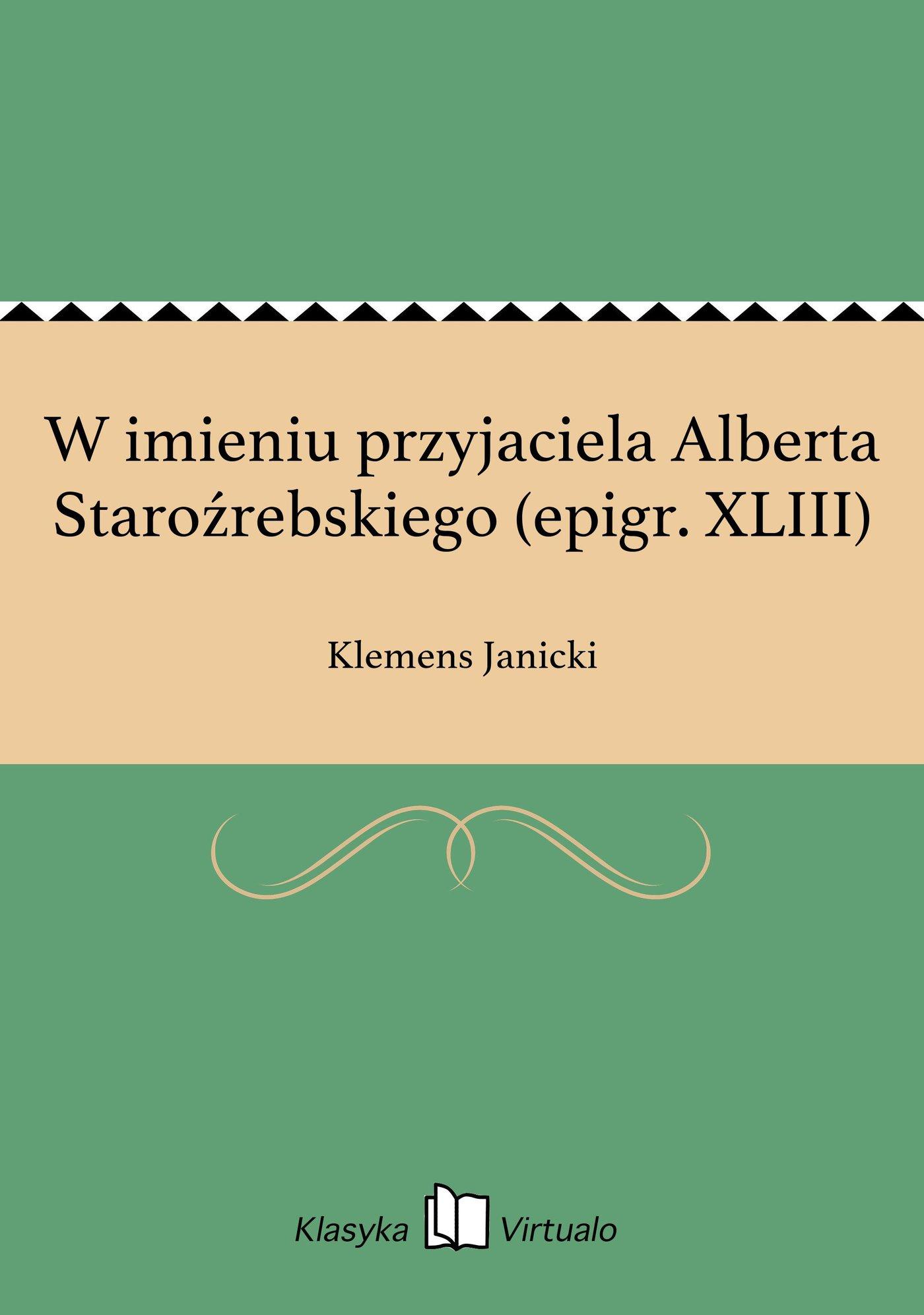 W imieniu przyjaciela Alberta Staroźrebskiego (epigr. XLIII) - Ebook (Książka EPUB) do pobrania w formacie EPUB