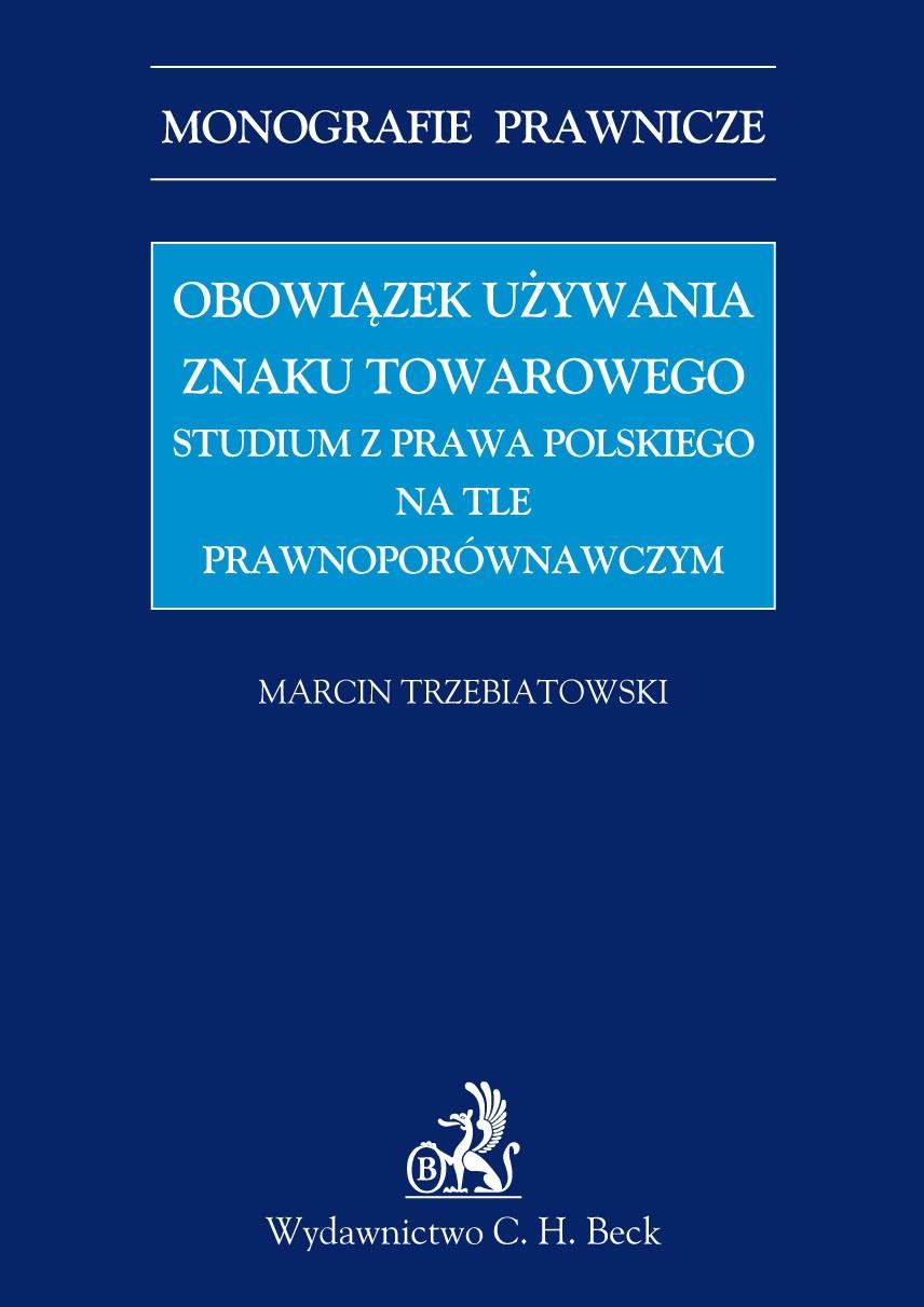 Obowiązek używania znaku towarowego Studium z prawa polskiego na tle prawnoporównawczym - Ebook (Książka PDF) do pobrania w formacie PDF