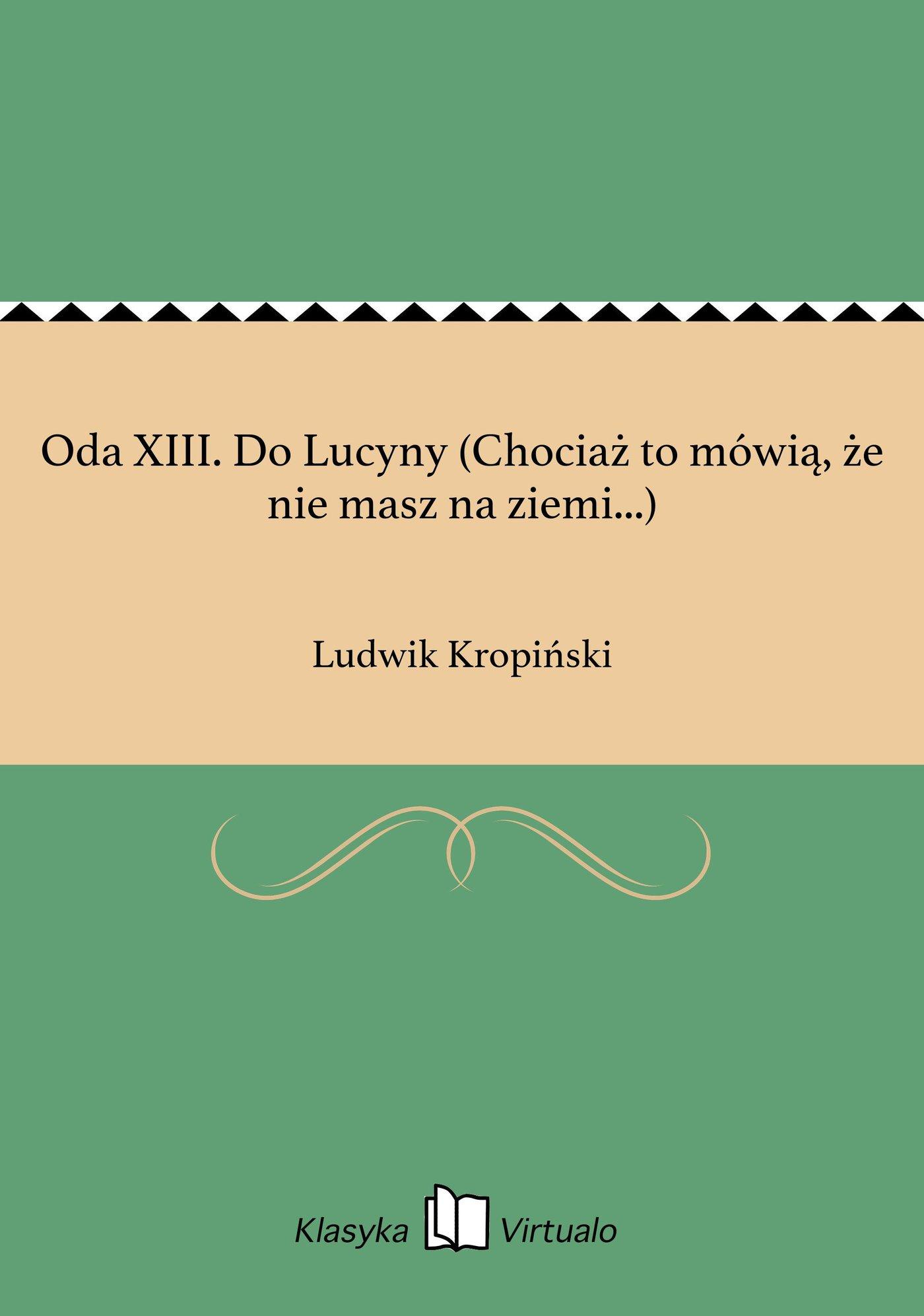 Oda XIII. Do Lucyny (Chociaż to mówią, że nie masz na ziemi...) - Ebook (Książka EPUB) do pobrania w formacie EPUB