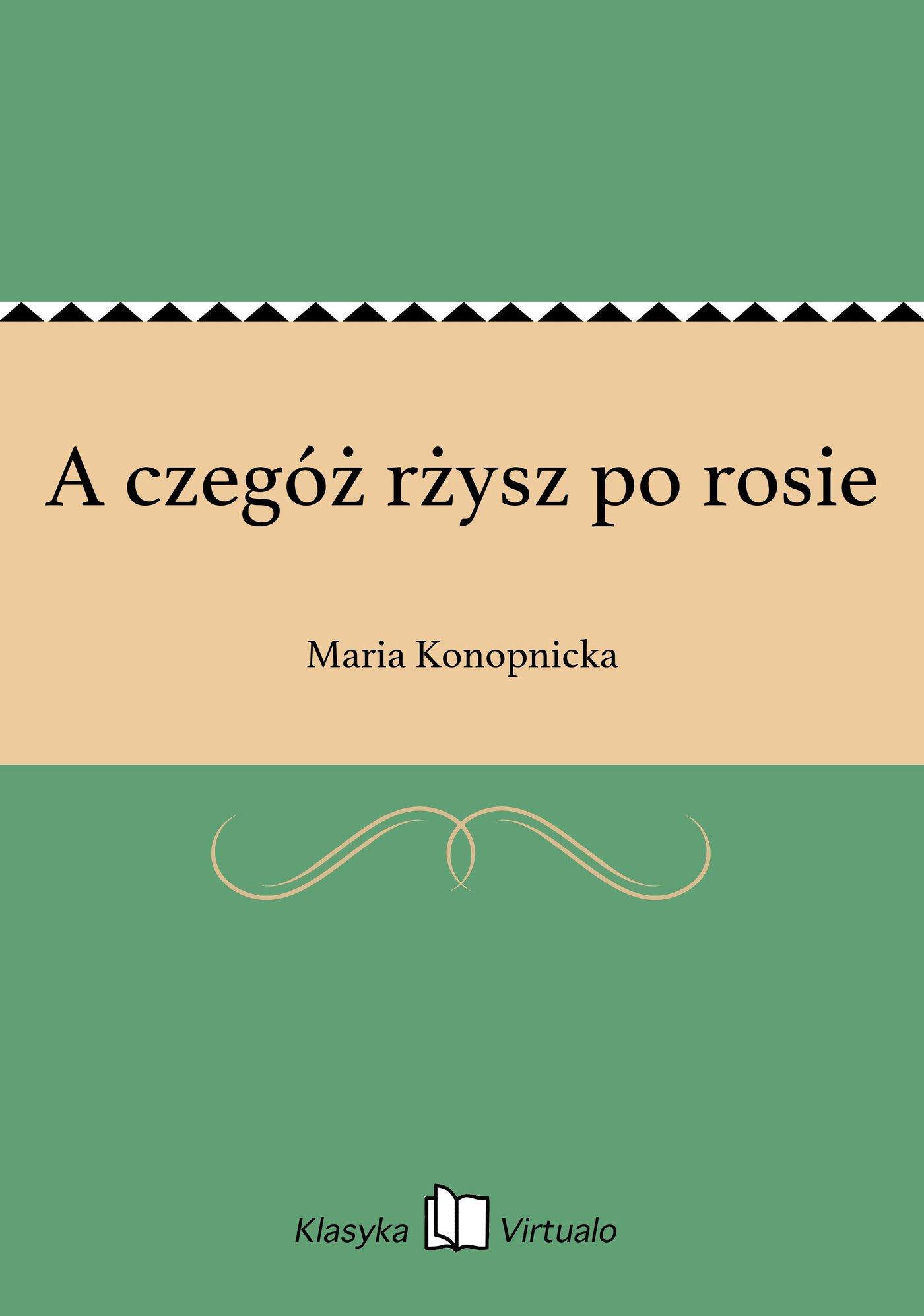 A czegóż rżysz po rosie - Ebook (Książka EPUB) do pobrania w formacie EPUB